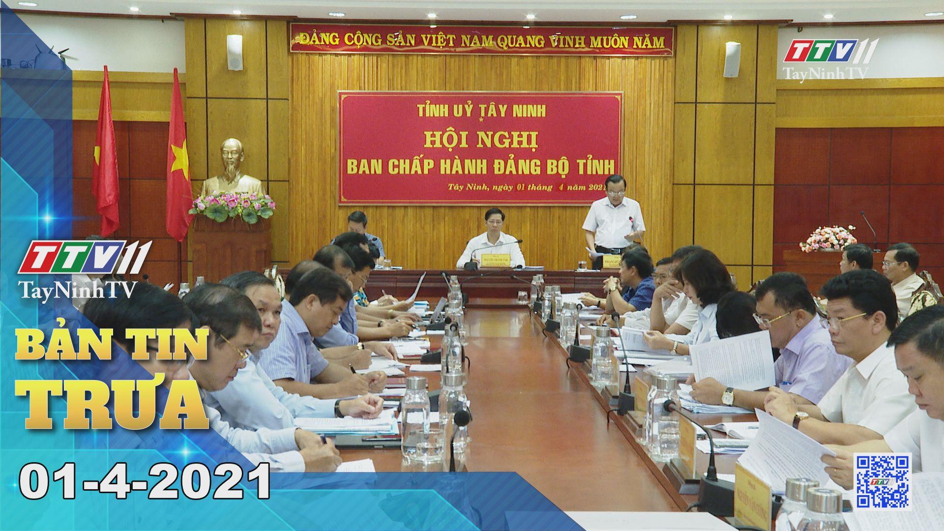 Bản tin trưa 01-4-2021 | Tin tức hôm nay | TayNinhTV