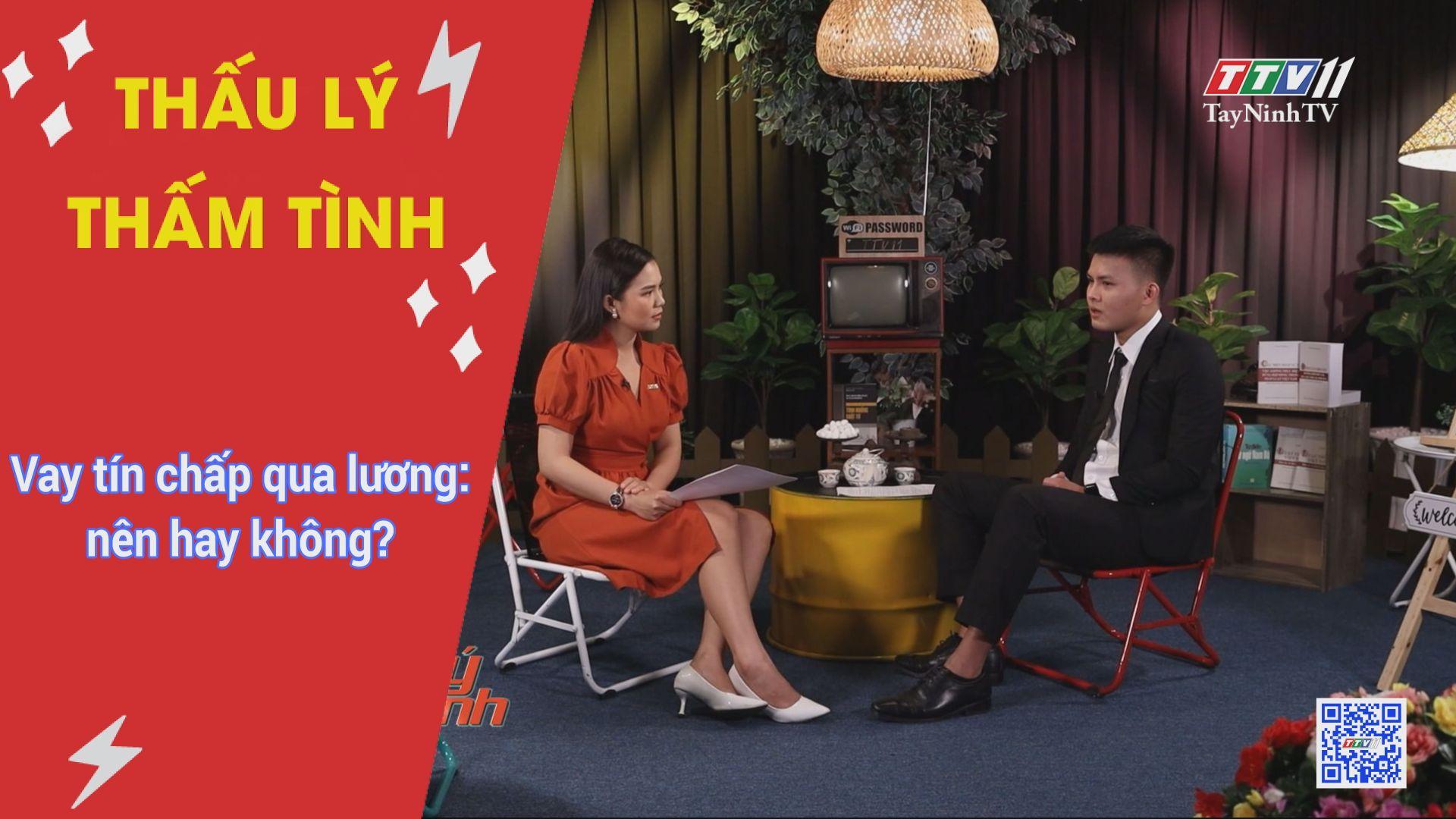 Vay tín chấp qua lương: nên hay không? | THẤU LÝ THẤM TÌNH | TayNinhTVE