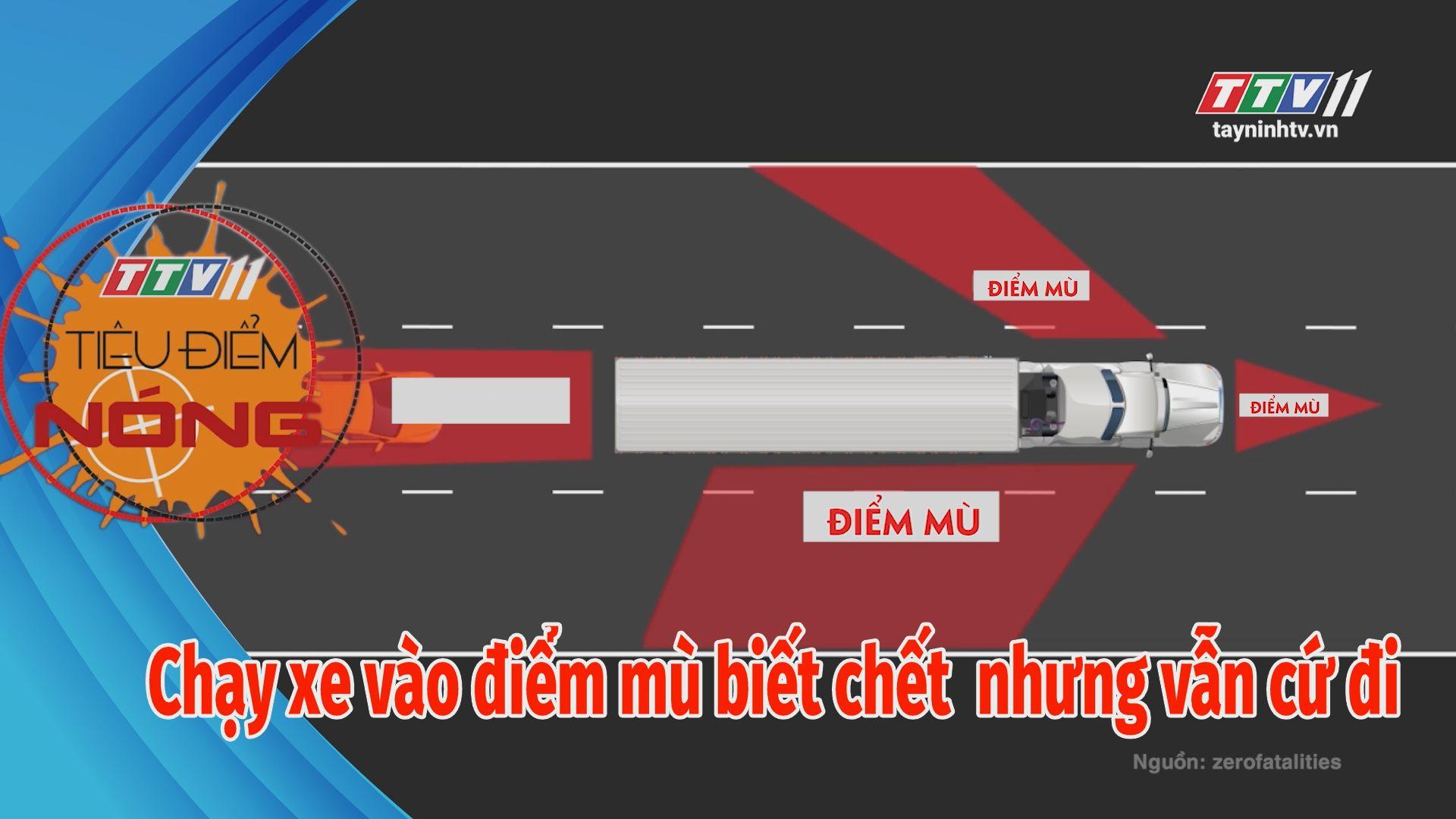 Chạy xe vào điểm mù biết chết nhưng vẫn cứ đi vào | Tiêu Điểm Nóng | Tây Ninh TV