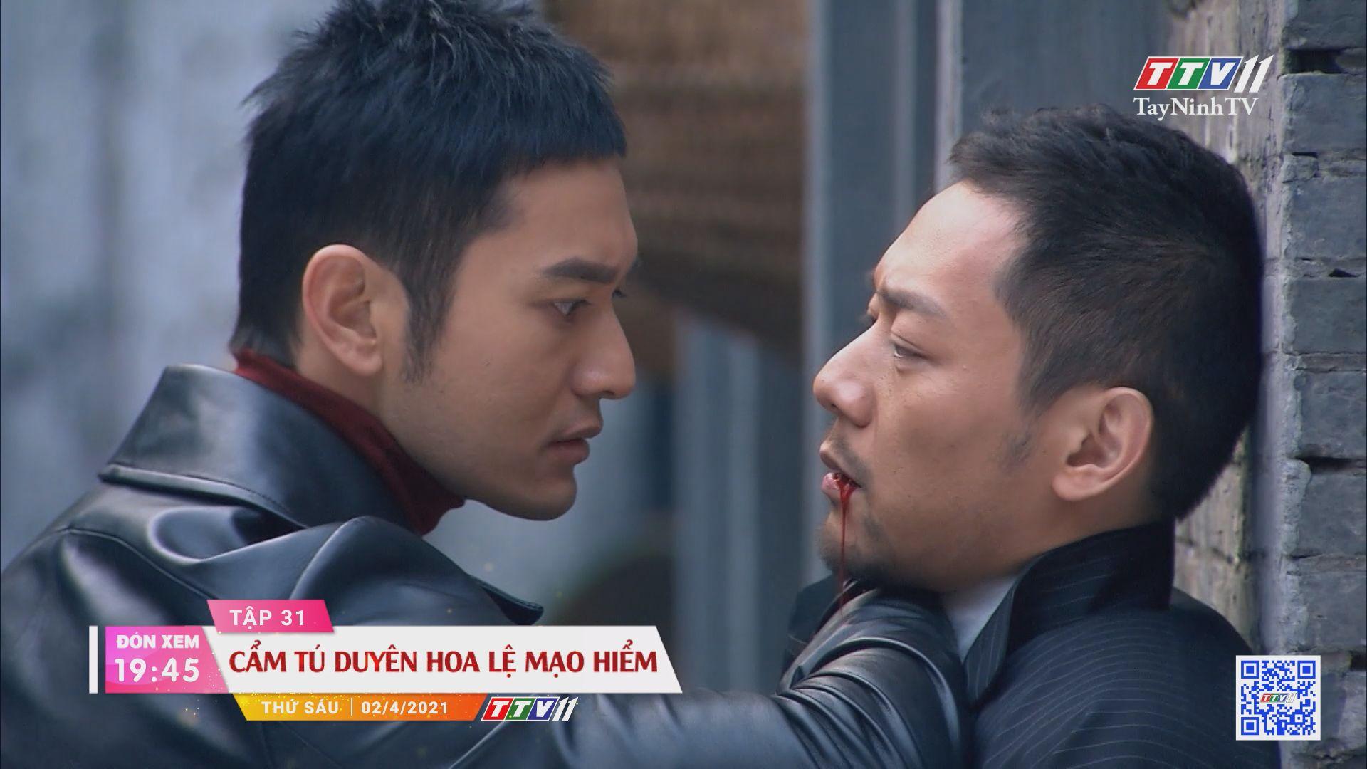 Cẩm Tú duyên hoa lệ mạo hiểm-Trailer tập 31 | PHIM CẨM TÚ DUYÊN HOA LỆ MẠO HIỂM | TayNinhTVE