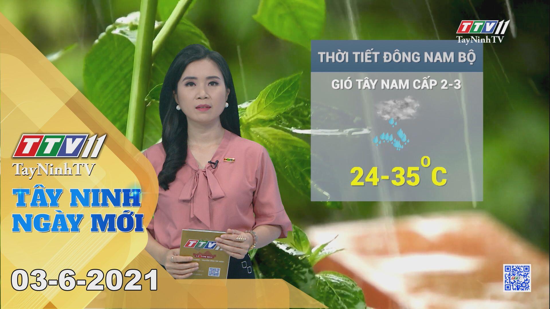 Tây Ninh Ngày Mới 03-6-2021 | Tin tức hôm nay | TayNinhTV