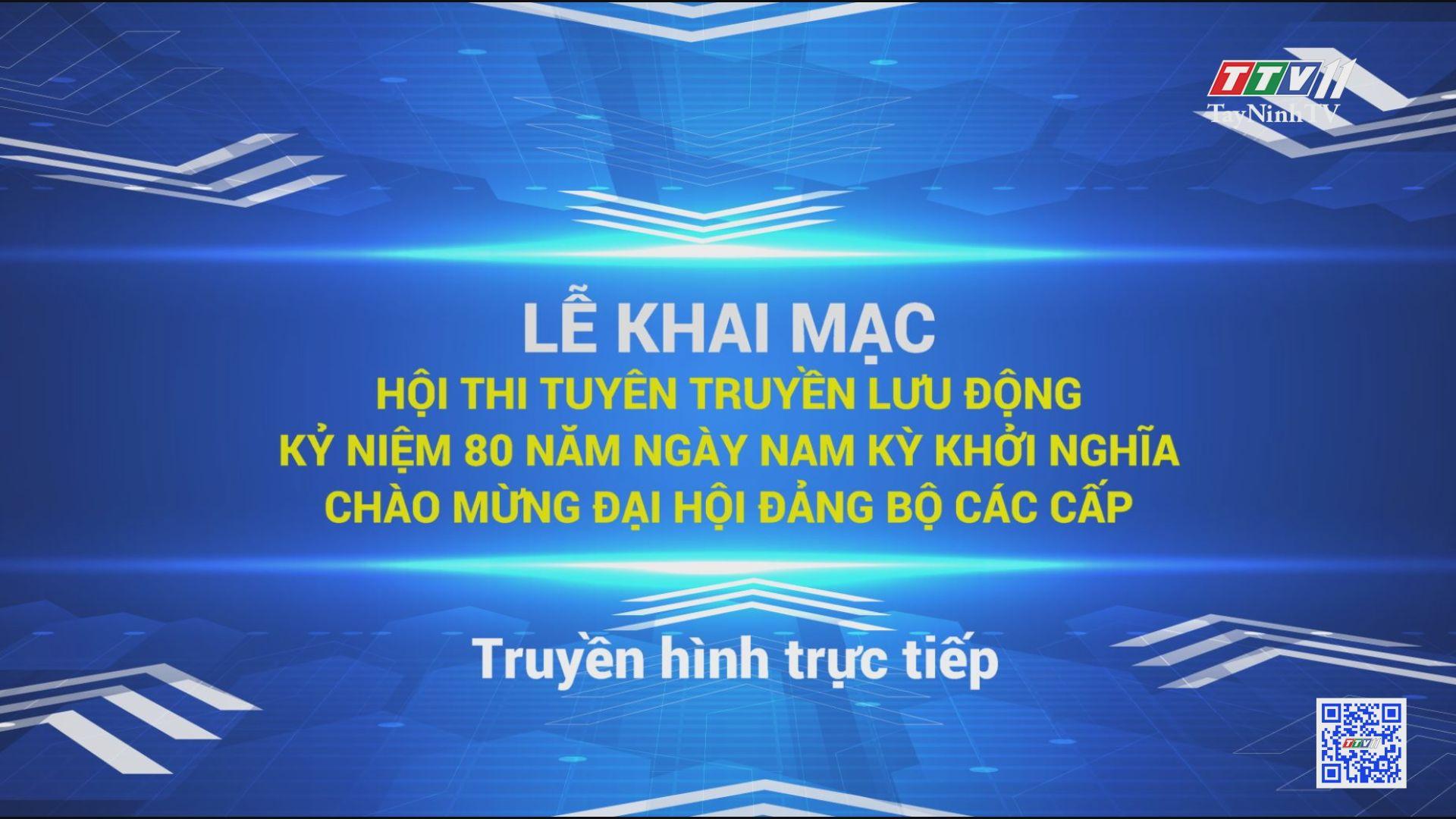 LỄ KHAI MẠC-Hội thi tuyên truyền lưu động kỷ niệm 80 năm ngày Nam Kỳ Khởi Nghĩa chào mừng Đại hội Đảng bộ các cấp | TayNinhTV