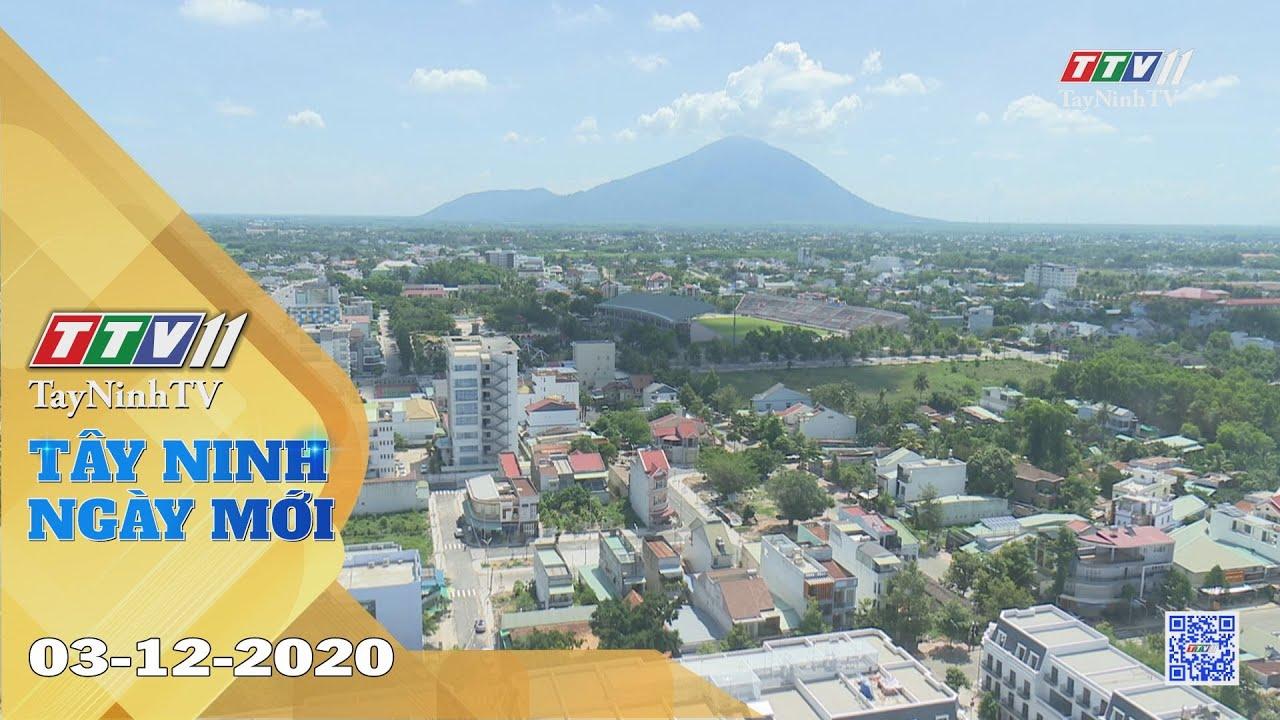 Tây Ninh Ngày Mới 03-12-2020 | Tin tức hôm nay | TayNinhTV