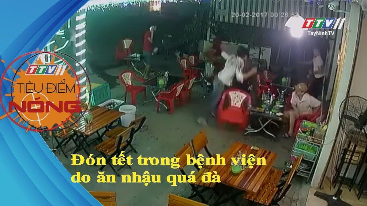 Đón tết trong bệnh viện do ăn nhậu quá đà | TIÊU ĐIỂM NÓNG | TayNinhTV