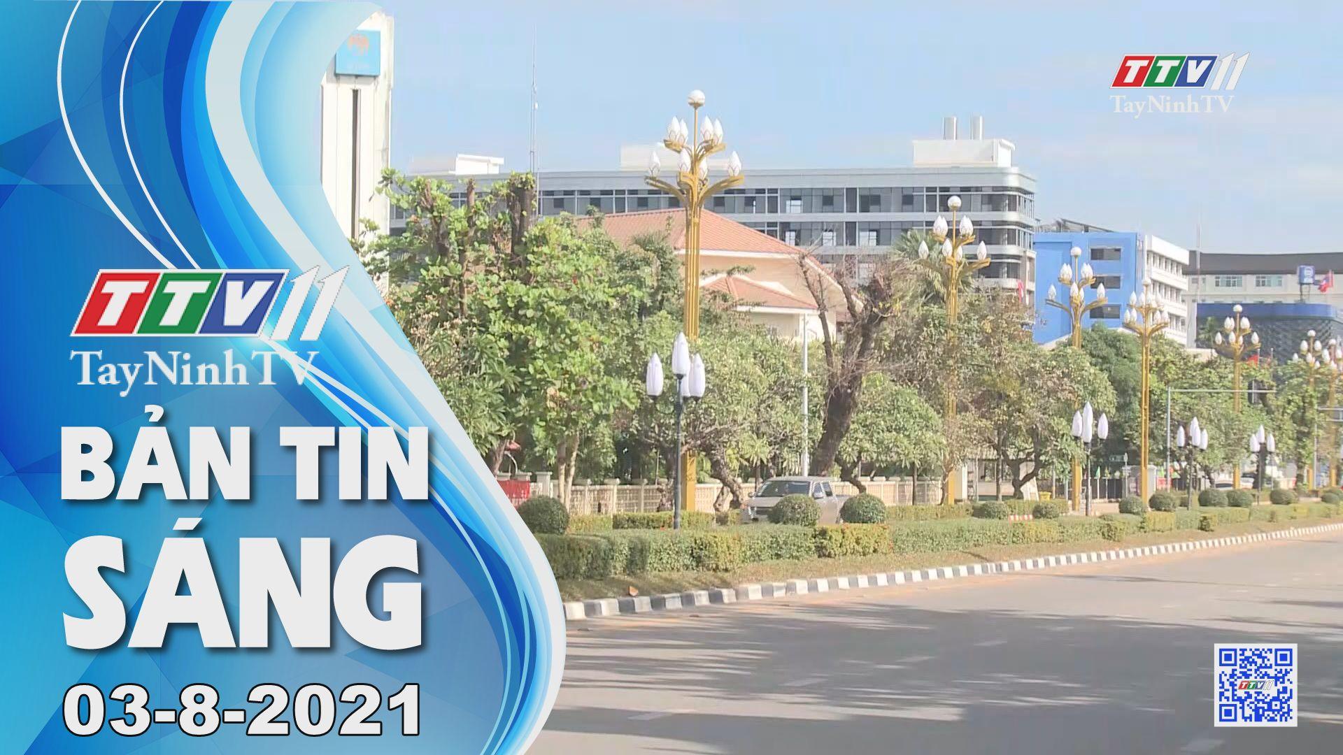 Bản tin sáng 03-8-2021 | Tin tức hôm nay | TayNinhTV
