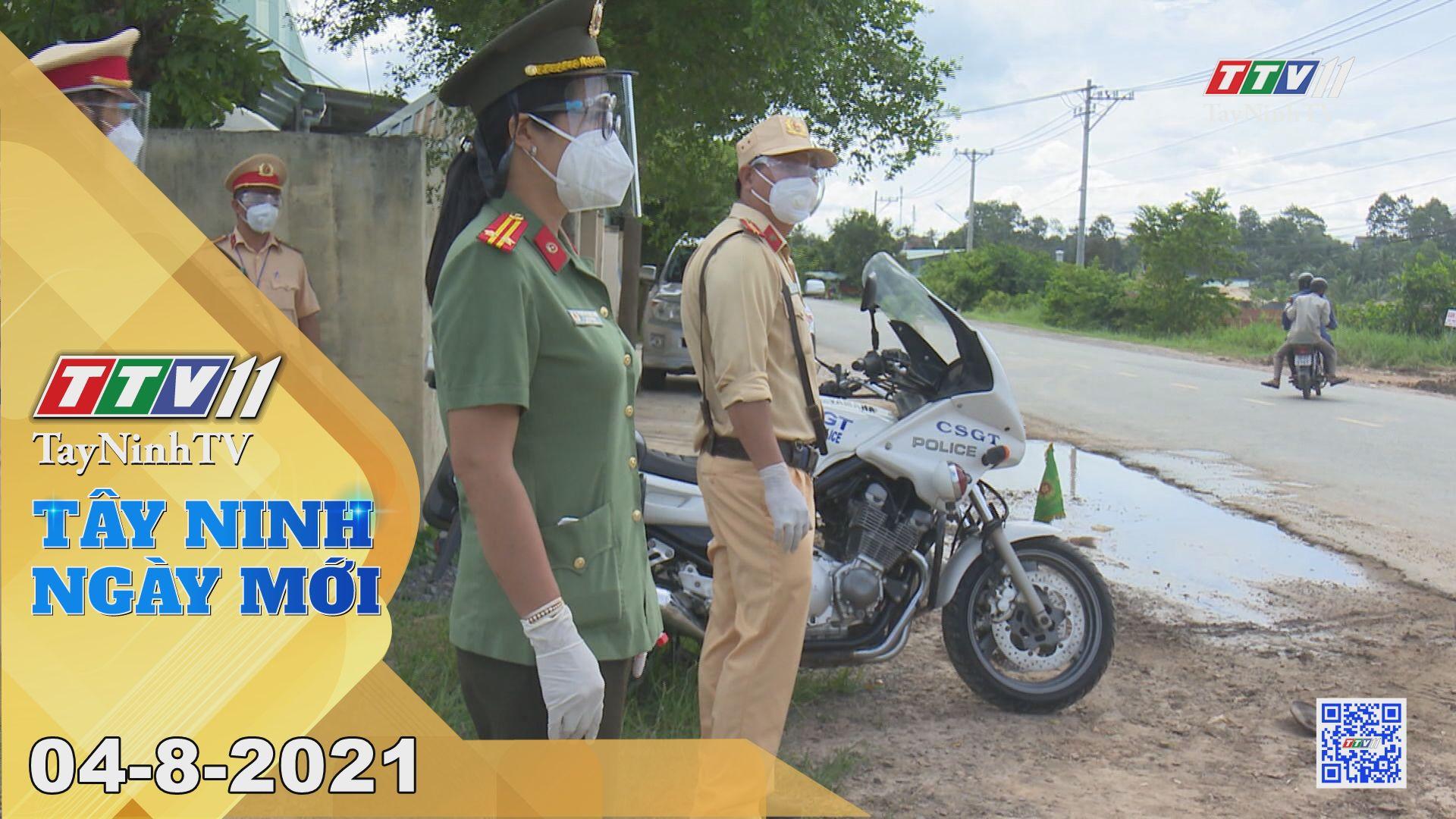 Tây Ninh Ngày Mới 04-8-2021   Tin tức hôm nay   TayNinhTV