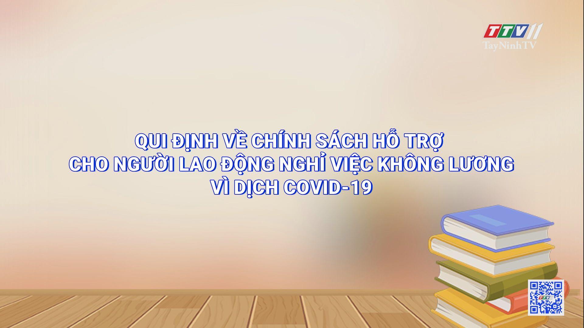 Qui định về chính sách hỗ trợ cho người lao động nghỉ việc không lương vì dịch Covid-19 | HỘP THƯ TRUYỀN HÌNH | TayNinhTV