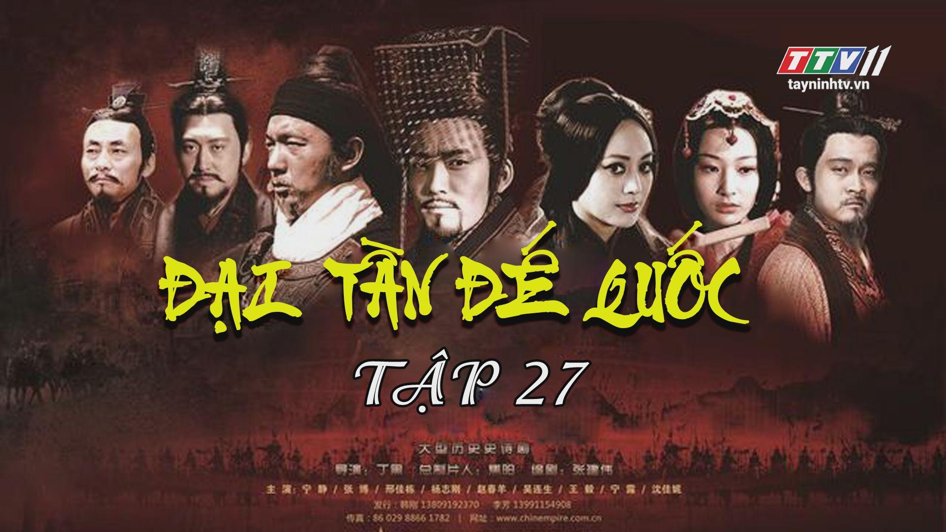 Tập 27 | ĐẠI TẦN ĐẾ QUỐC - Phần 3 - QUẬT KHỞI - FULL HD | TayNinhTV