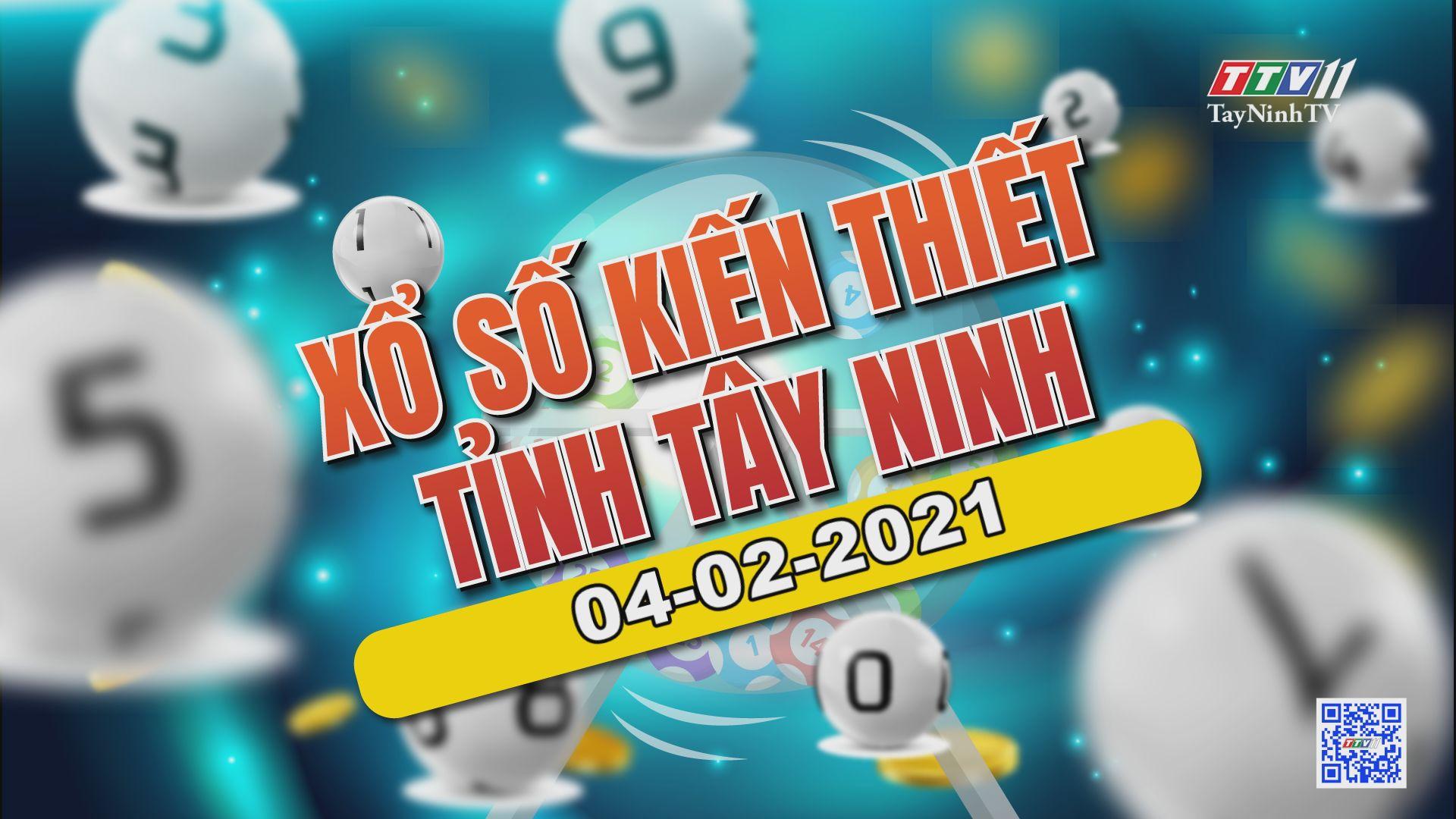 Trực tiếp Xổ số Tây Ninh ngày 04-02-2021 | TayNinhTVE