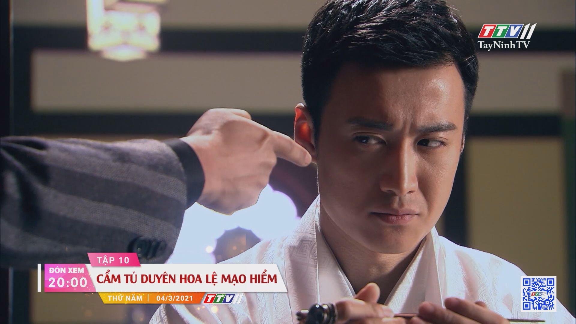 Cẩm Tú duyên hoa lệ mạo hiểm-Trailer tập 10 | PHIM CẨM TÚ DUYÊN HOA LỆ MẠO HIỂM | TayNinhTVE