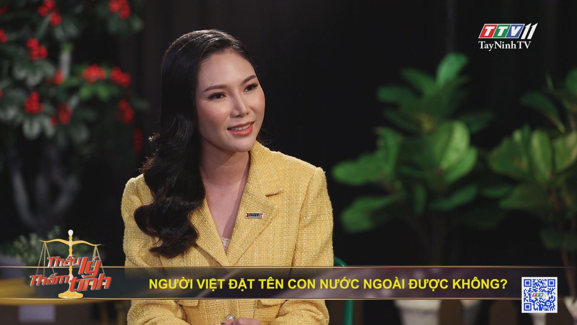 Người Việt đặt tên con nước ngoài được không? | THẤU LÝ THẤM TÌNH | TayNinhTVE