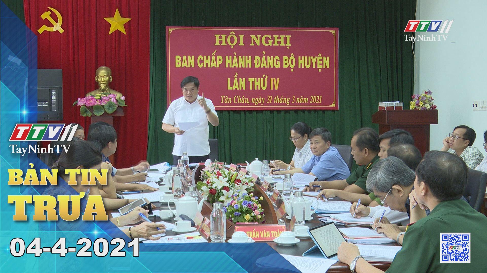 Bản tin trưa 04-4-2021 | Tin tức hôm nay | TayNinhTV