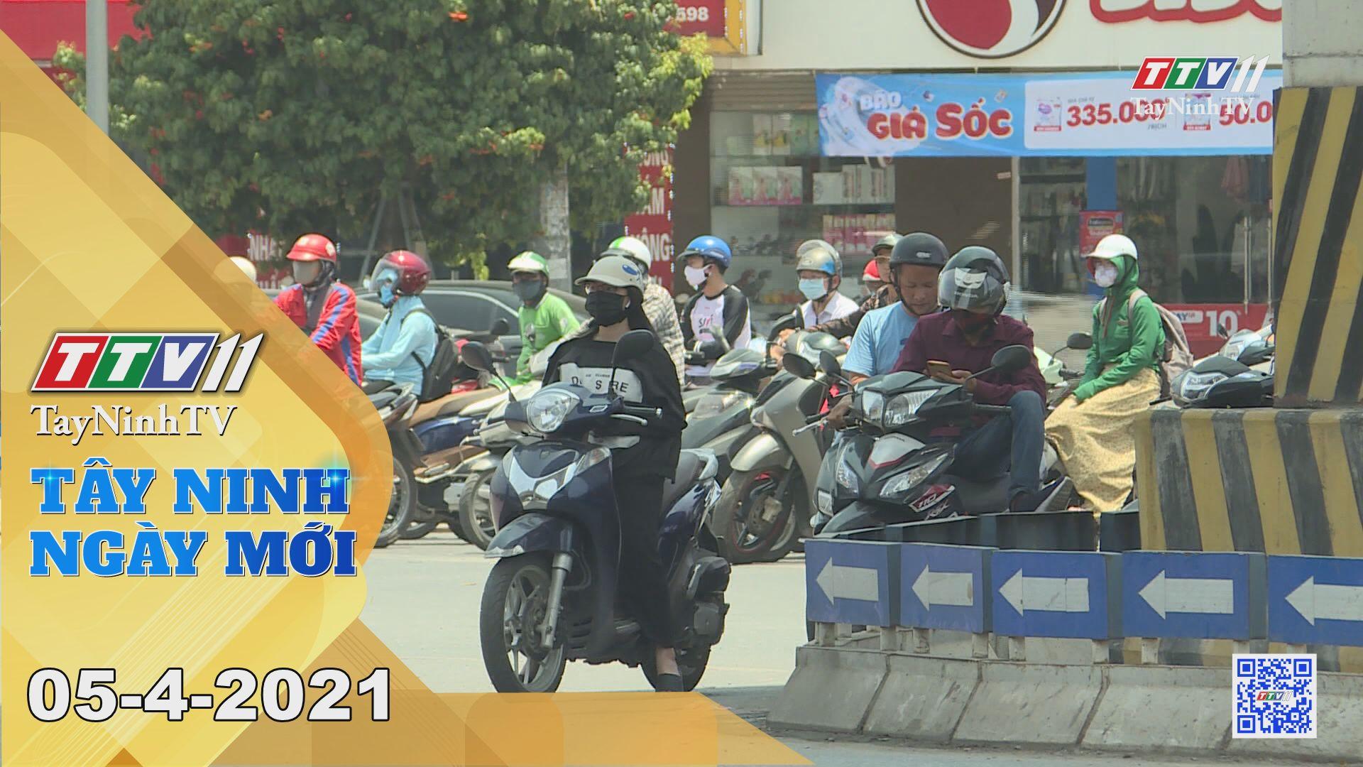 Tây Ninh Ngày Mới 05-4-2021 | Tin tức hôm nay | TayNinhTV