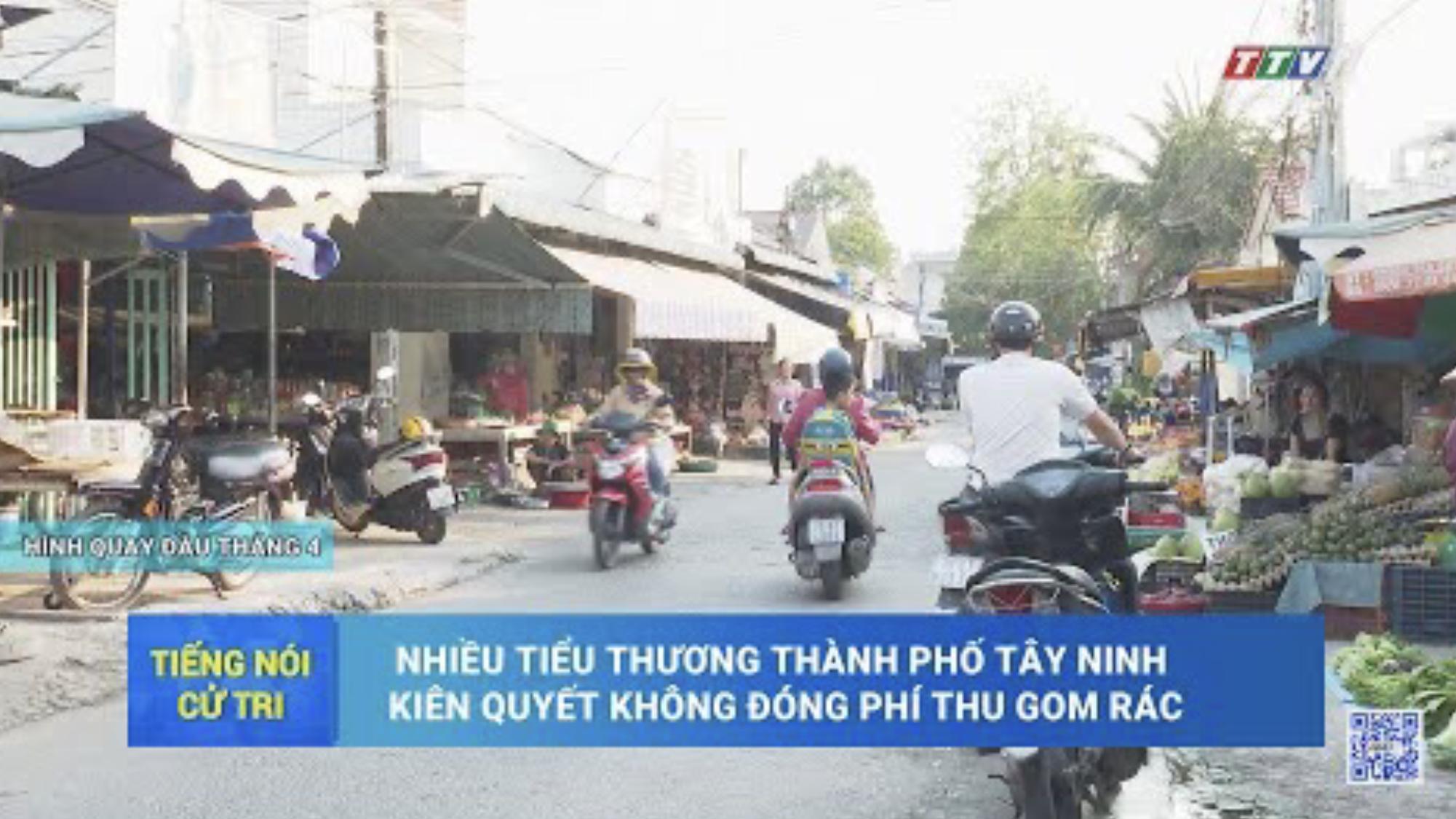 Nhiều tiểu thương thành phố Tây Ninh kiên quyết không đóng phí thu gom rác   TIẾNG NÓI CỬ TRI   TâyNinhTV