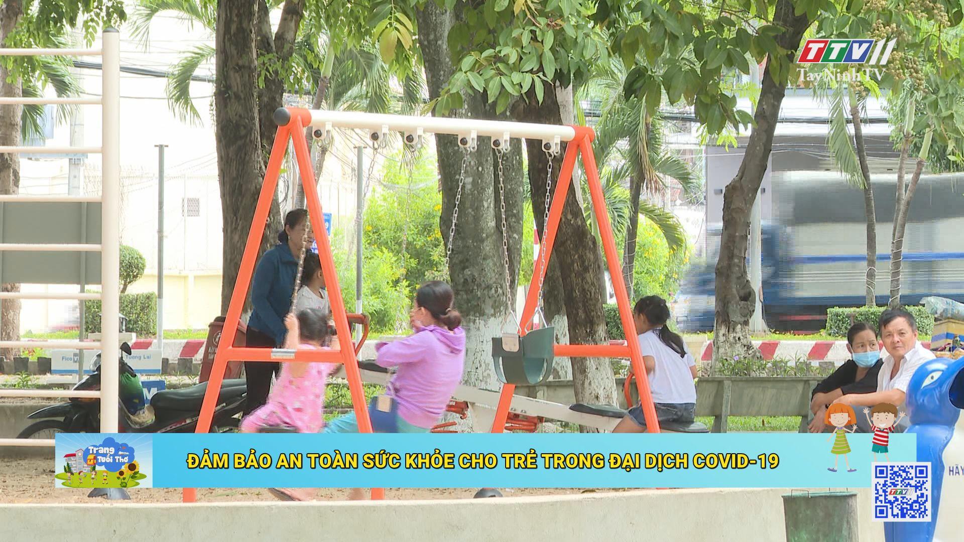 Đảm bảo an toàn sức khỏe cho trẻ trong đại dịch Covid-19 | TRANG TUỔI THƠ | TayNinhTV
