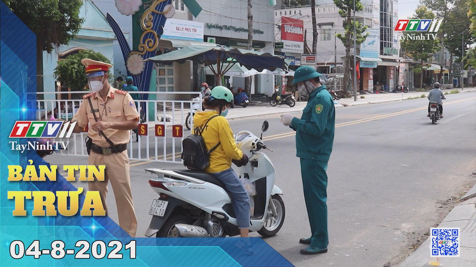 Bản tin trưa 04-8-2021 | Tin tức hôm nay | TayNinhTV