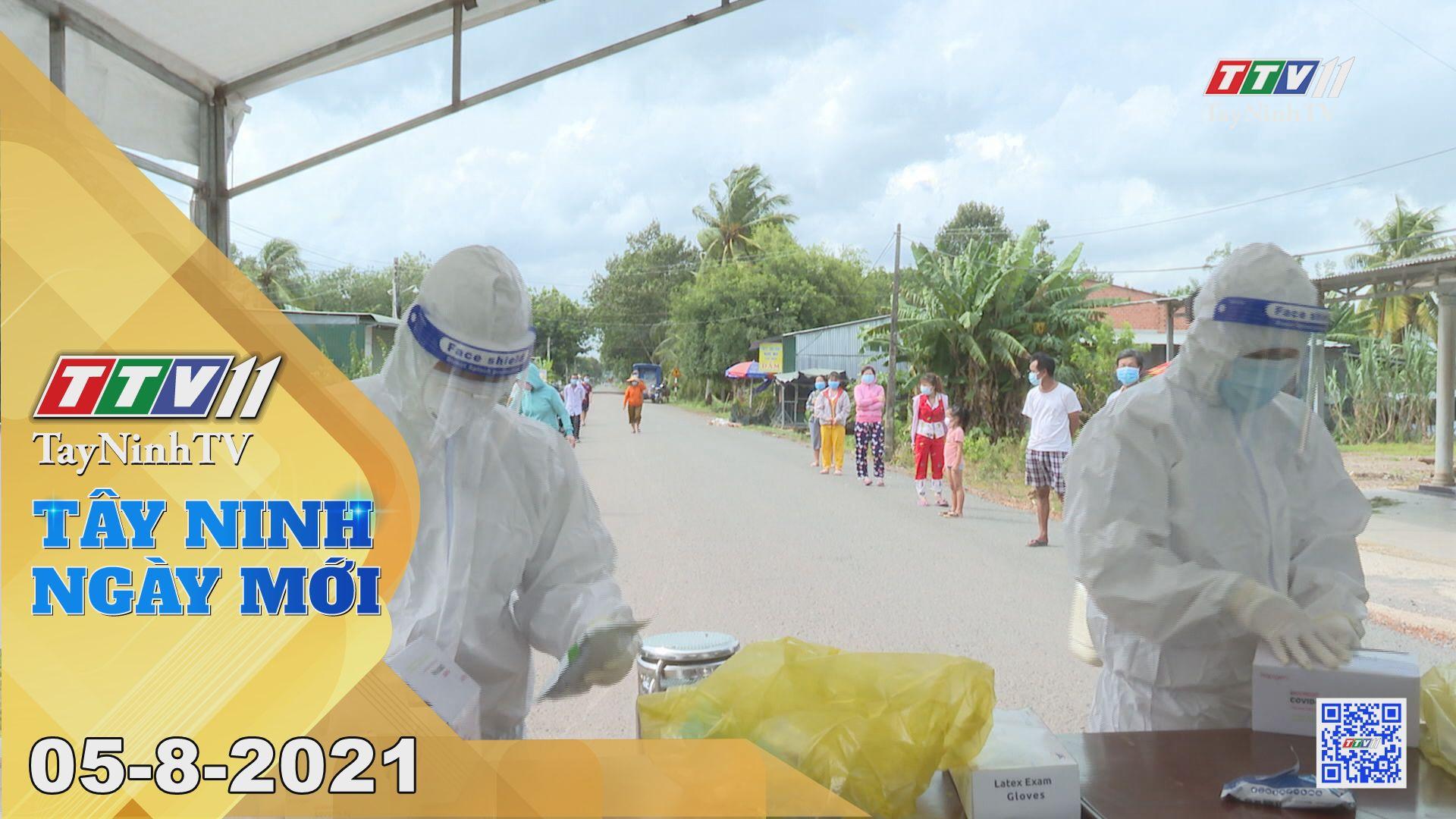 Tây Ninh Ngày Mới 05-8-2021   Tin tức hôm nay   TayNinhTV