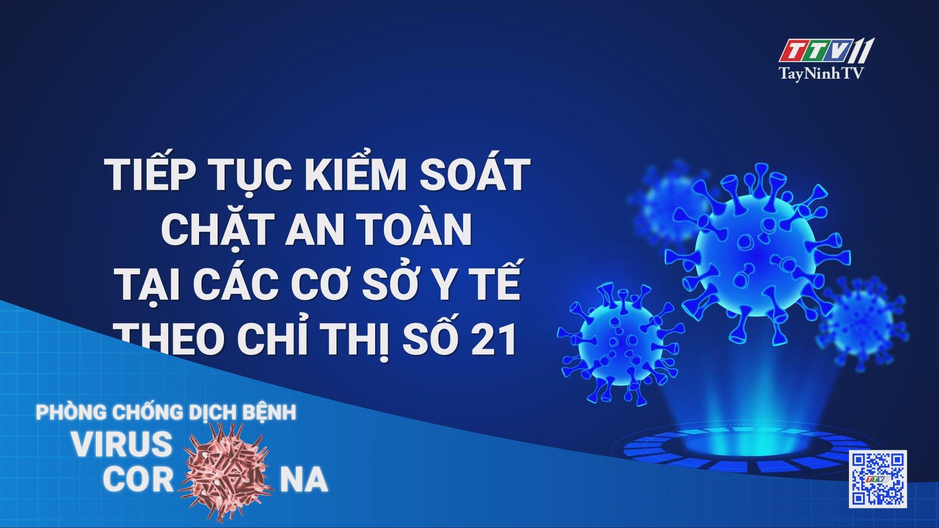 Tiếp tục kiểm soát chặt an toàn tại các cơ sở y tế theo Chỉ thị số 21 | THÔNG TIN DỊCH CÚM COVID-19 | TayNinhTV