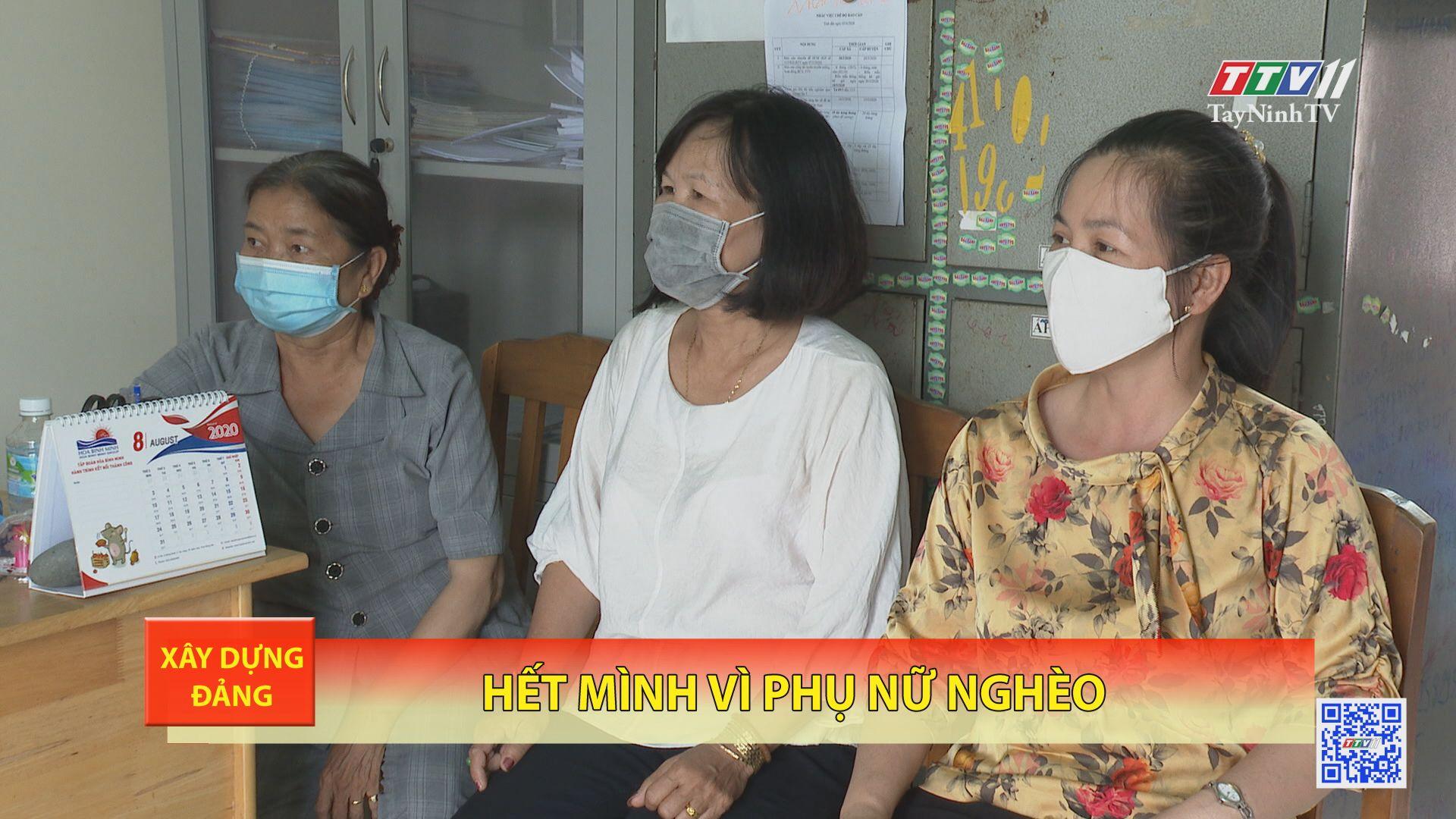 Hết mình vì phụ nữ nghèo | XÂY DỰNG ĐẢNG | TayNinhTV