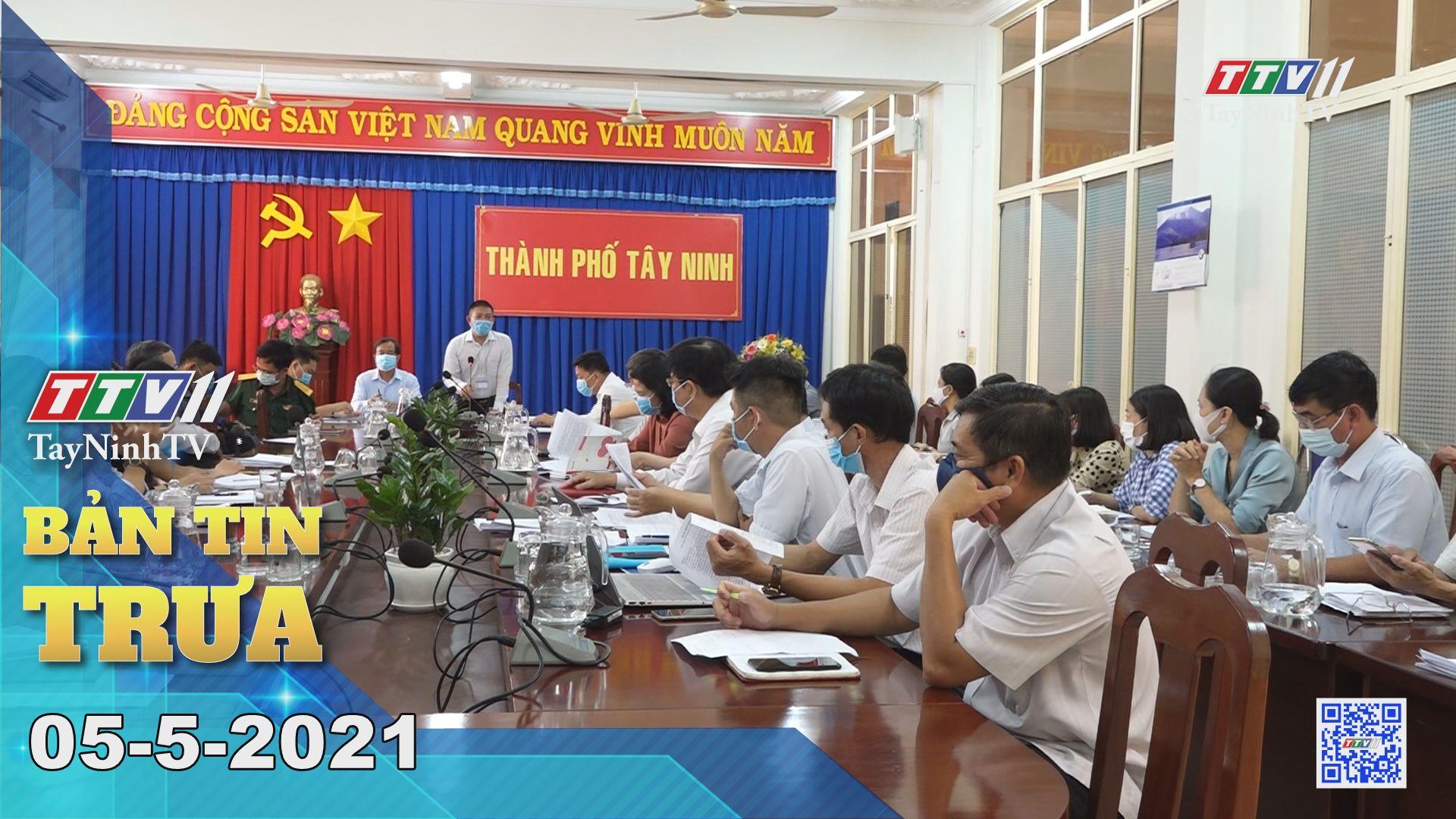 Bản tin trưa 05-5-2021 | Tin tức hôm nay | TayNinhTV