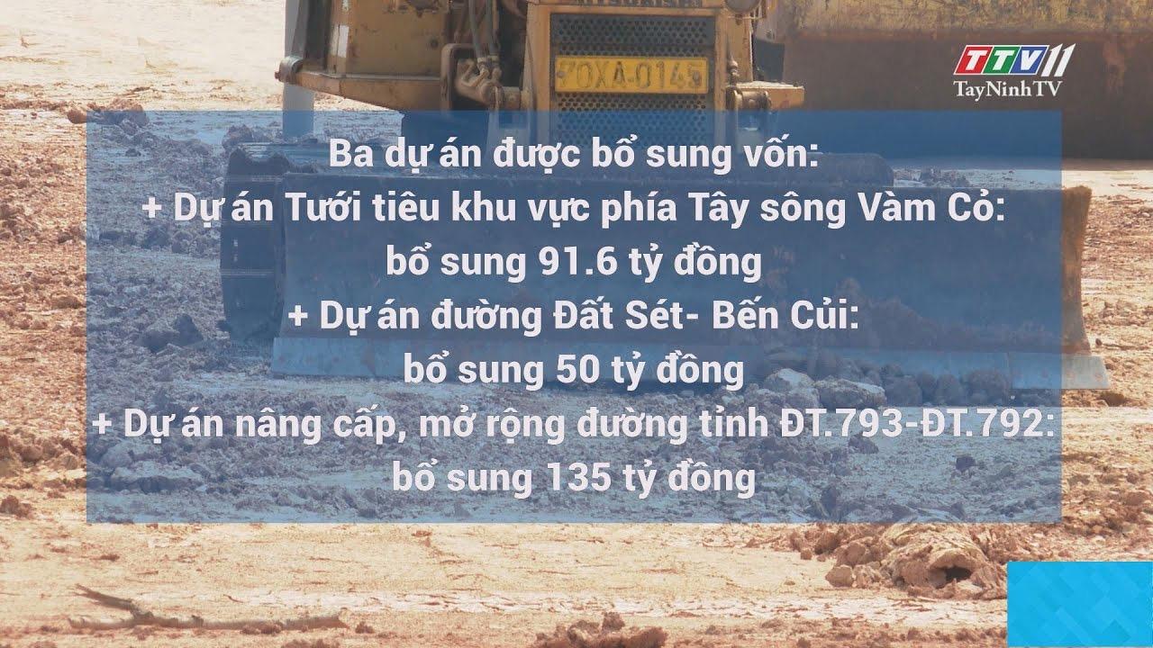 Nhiều dự án quan trọng của tỉnh sẽ được bổ sung vốn và đầu tư mới | TIẾNG NÓI CỬ TRI | TayNinhTV