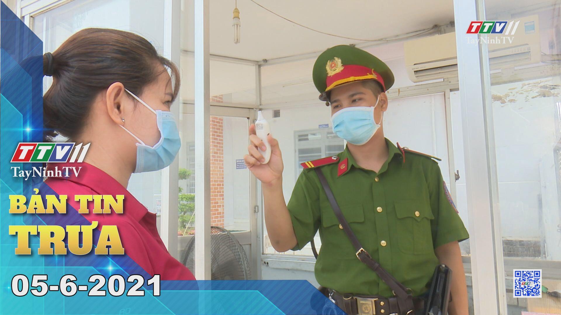 Bản tin trưa 05-6-2021 | Tin tức hôm nay | TayNinhTV