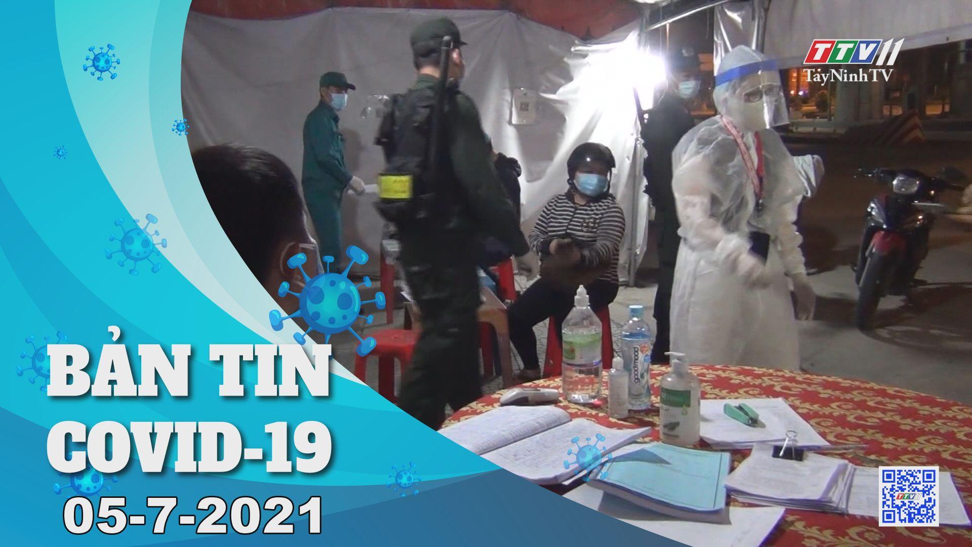 Bản tin Covid-19   Tin tức hôm nay 05-7-2021   TâyNinhTV