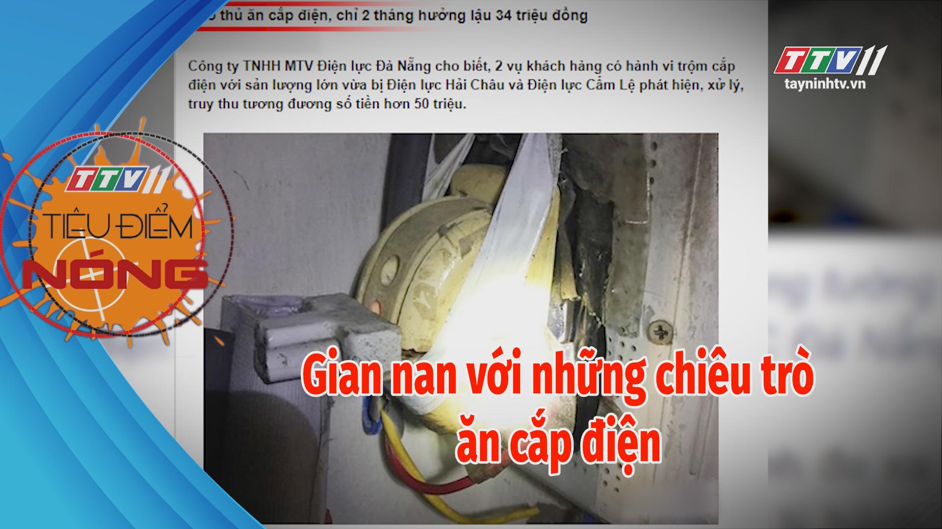 Gian nan với những chiêu trò ăn cắp điện | TIÊU ĐIỂM NÓNG | Tây Ninh TV
