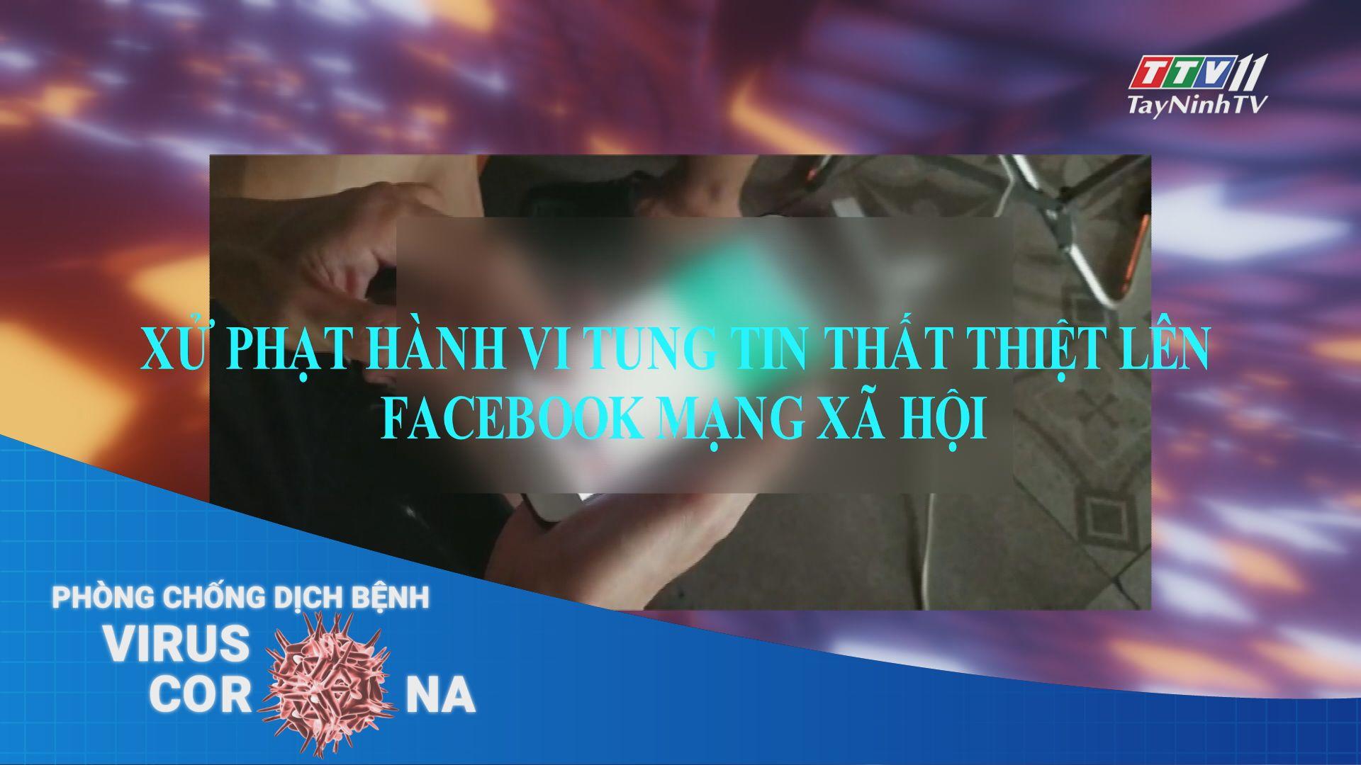 Xử phạt hành vi tung tin thất thiệt lên facebook mạng xã hội | TayNinhTV