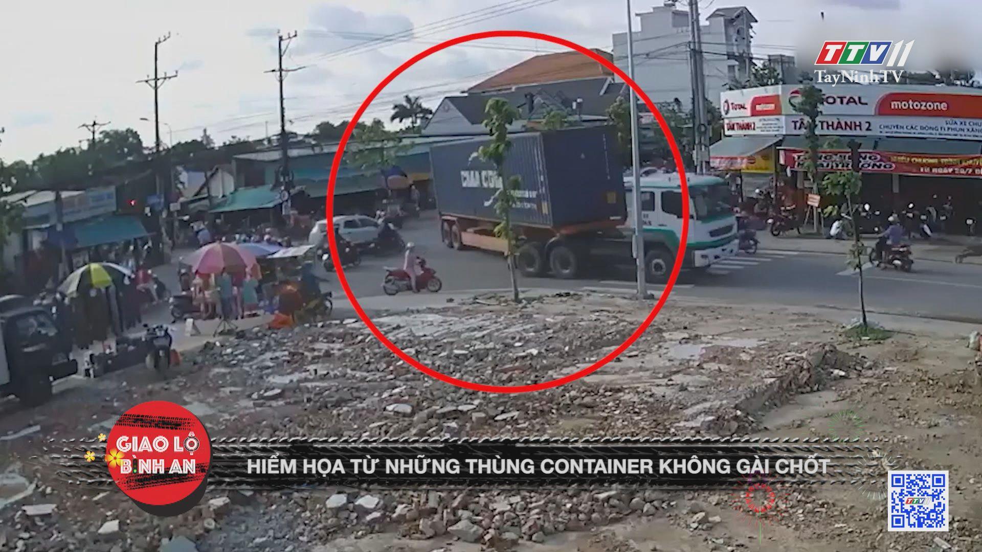 Hiểm họa từ những thùng container không gài chốt | GIAO LỘ BÌNH AN | TayNinhTVE