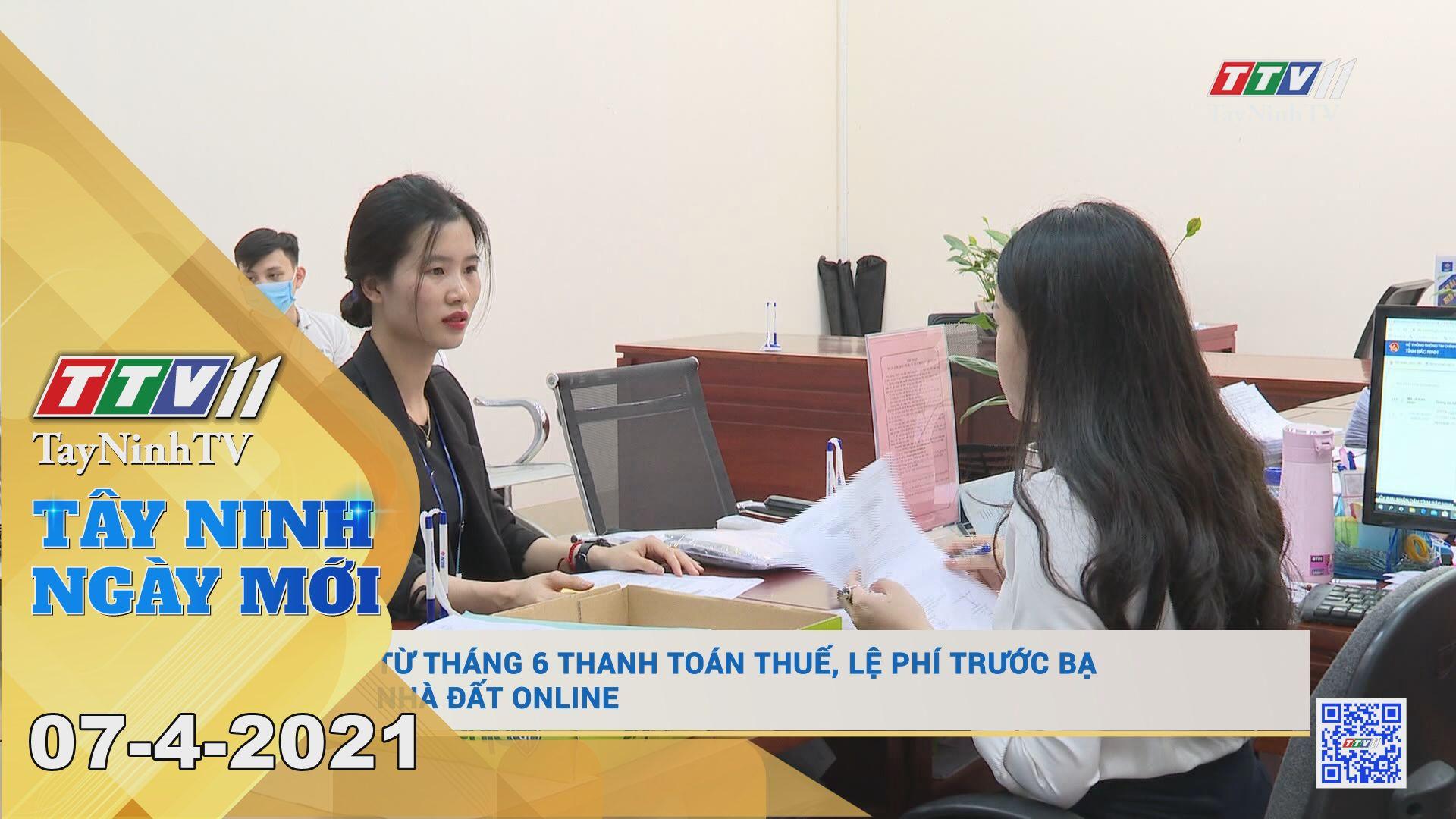 Tây Ninh Ngày Mới 07-4-2021 | Tin tức hôm nay | TayNinhTV