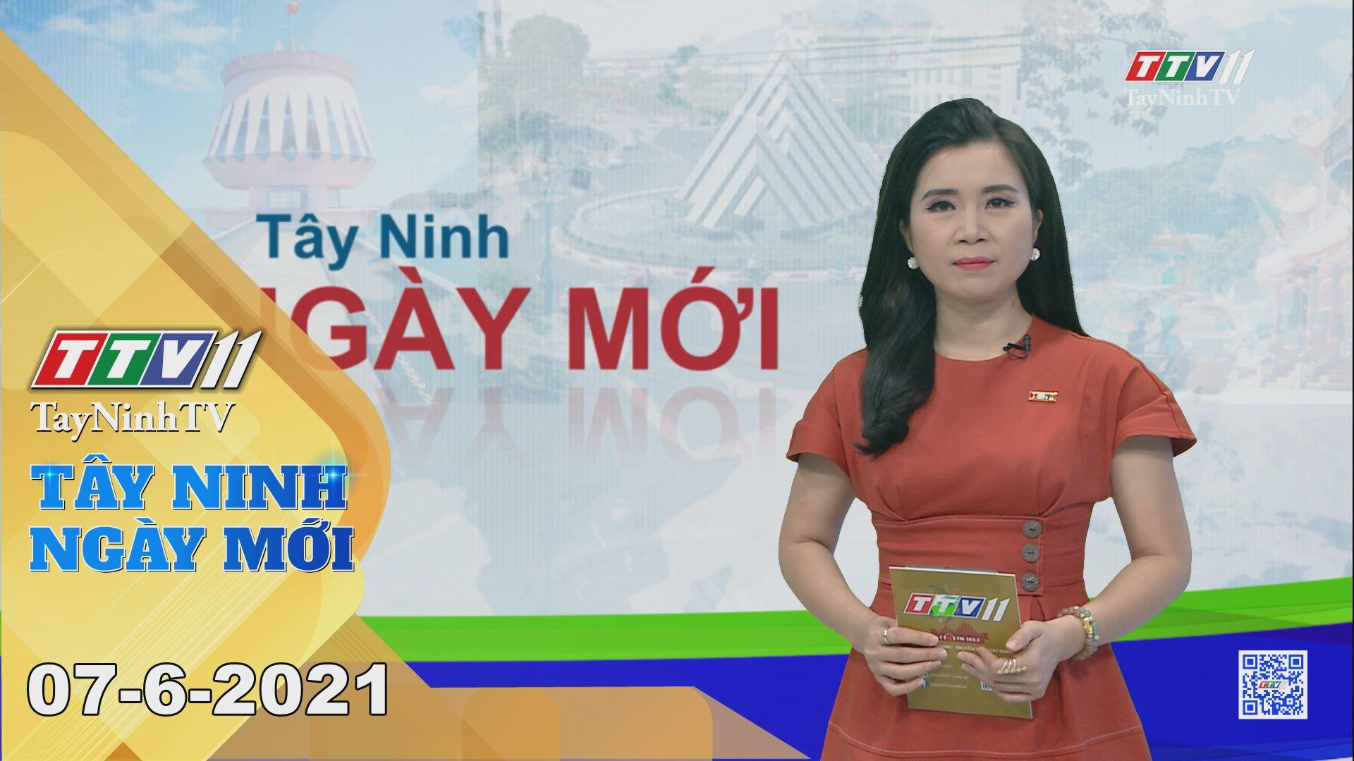 Tây Ninh Ngày Mới 07-6-2021 | Tin tức hôm nay | TayNinhTV