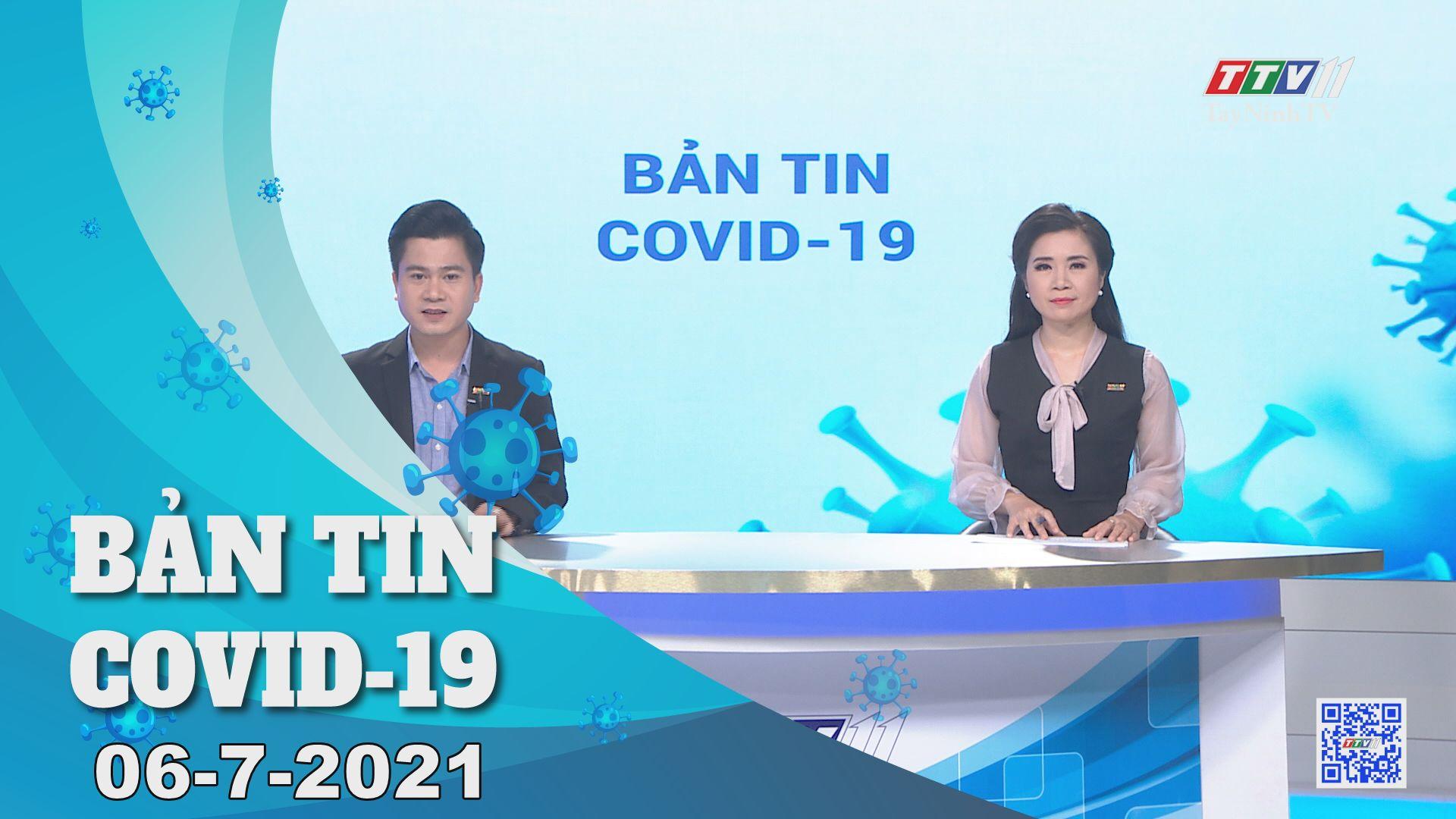 Bản tin Covid-19   Tin tức hôm nay 06-7-2021   TâyNinhTV