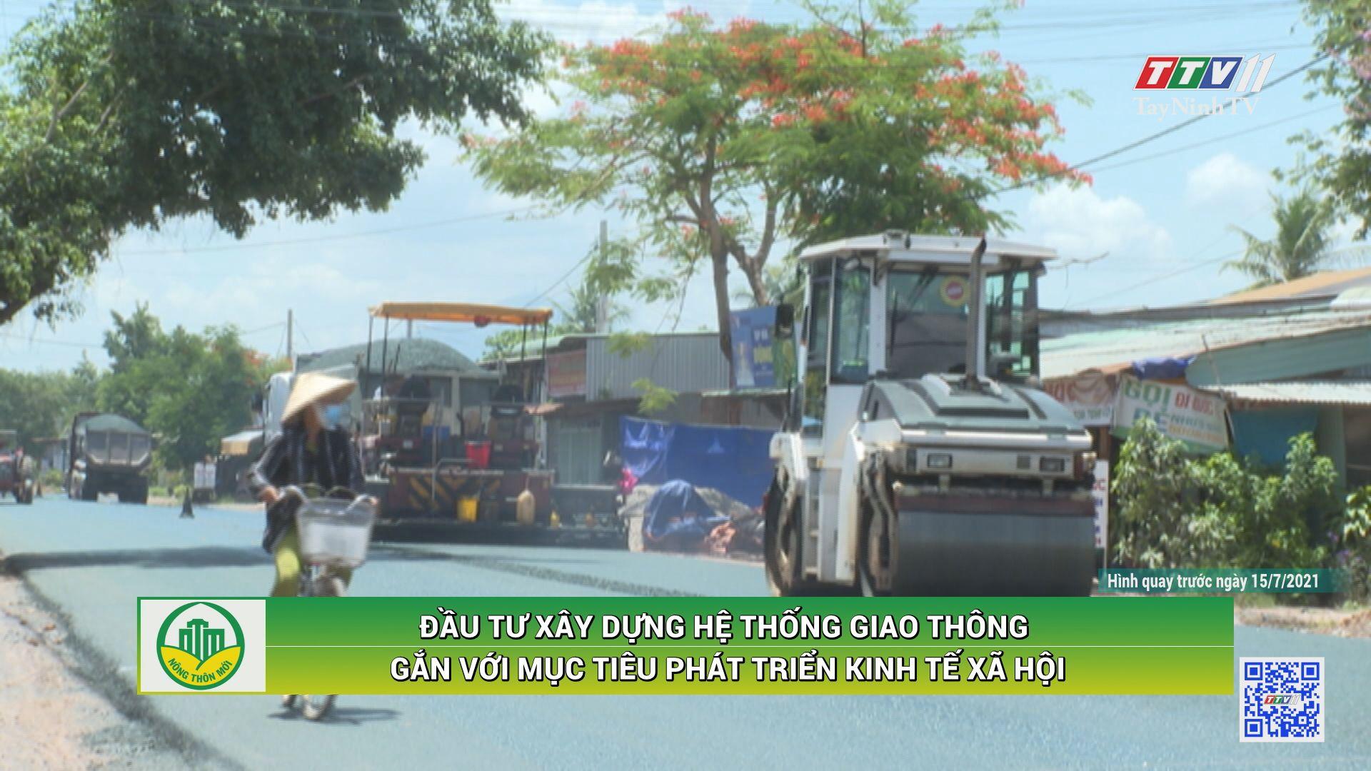 Đầu tư xây dựng hệ thống giao thông gắn với mục tiêu phát triển kinh kế xã hội | TÂY NINH XÂY DỰNG NÔNG THÔN MỚI | TayNinhTV