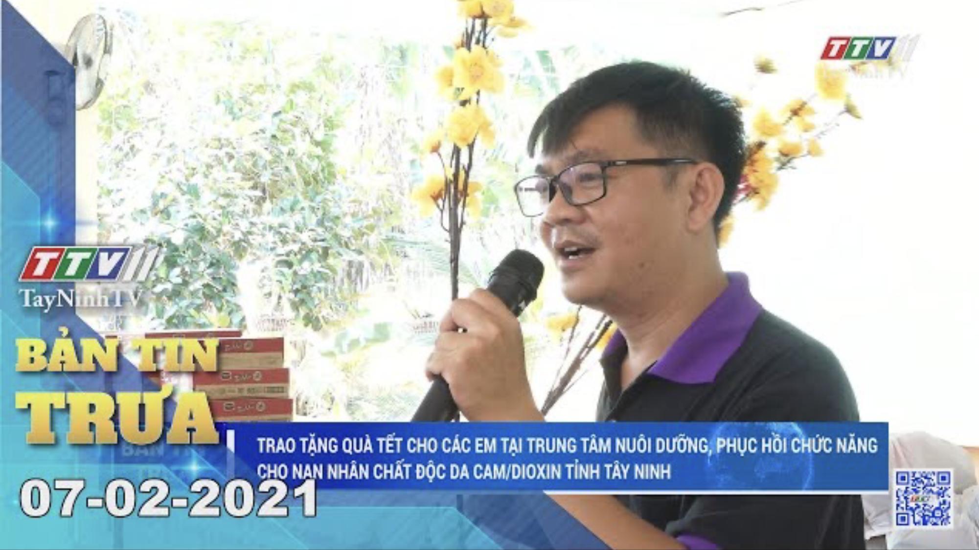 Bản tin trưa 07-02-2021 | Tin tức hôm nay | TayNinhTV