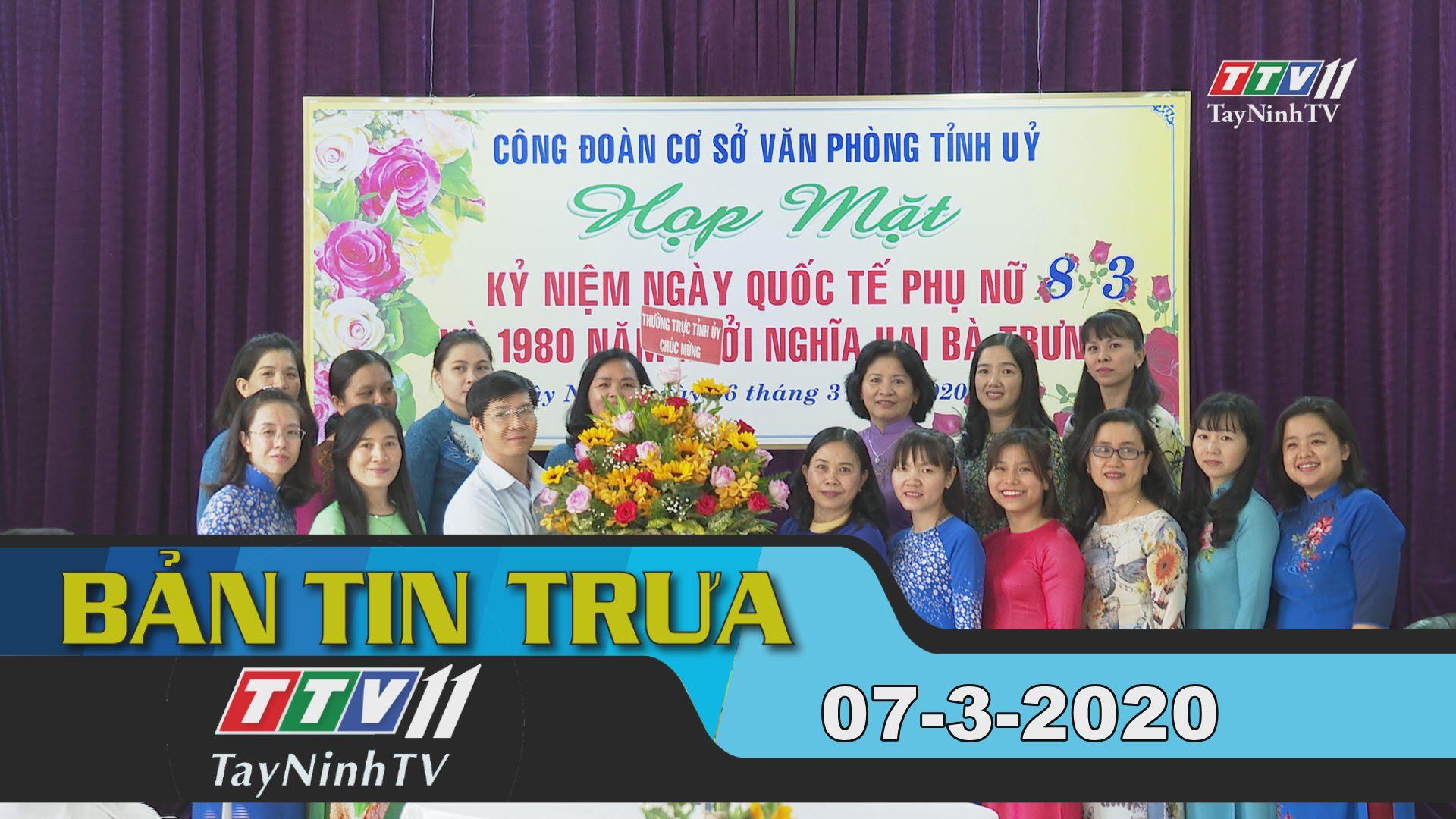 Bản tin trưa 07-3-2020 | Tin tức hôm nay | TayNinhTV