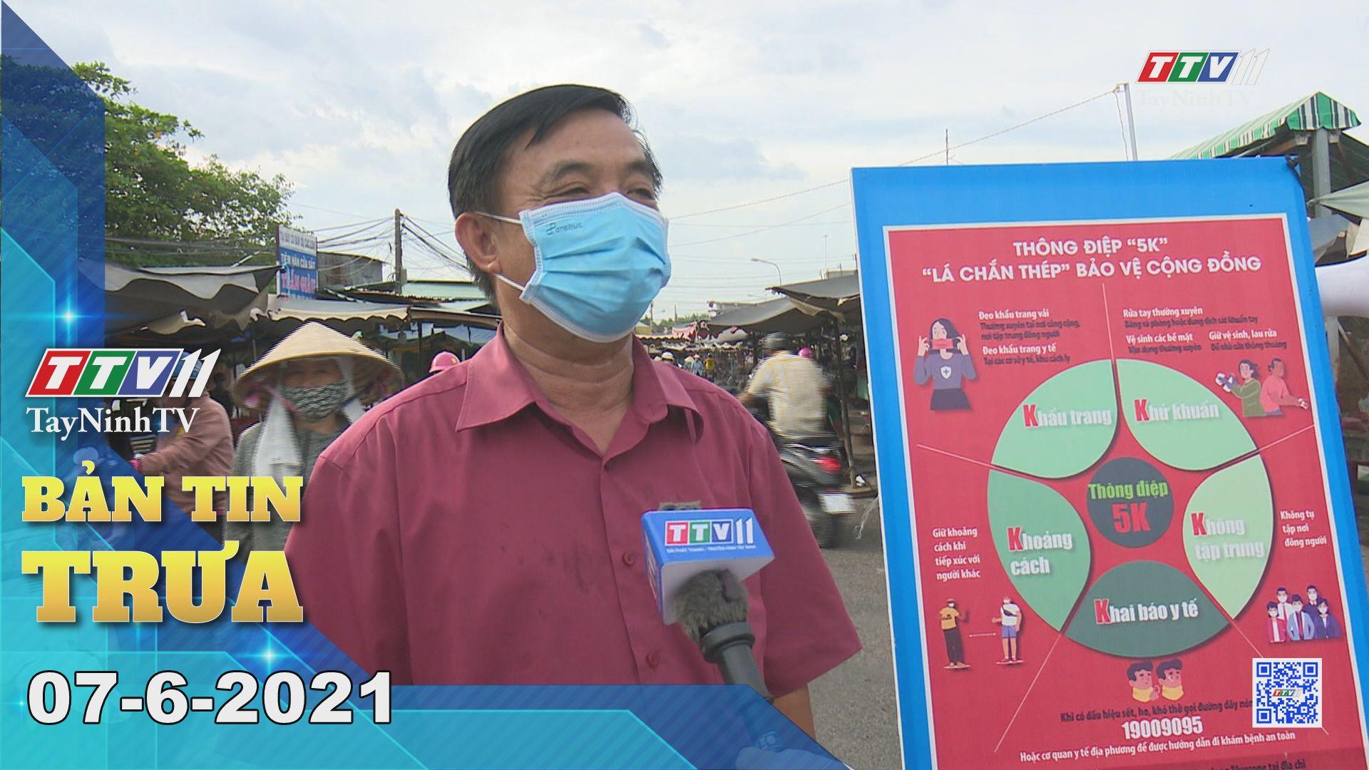 Bản tin trưa 07-6-2021 | Tin tức hôm nay | TayNinhTV