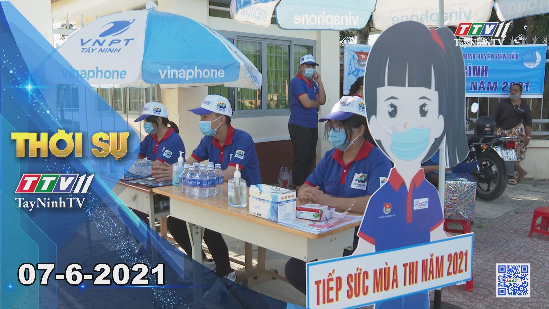 Thời sự Tây Ninh 07-6-2021 | Tin tức hôm nay | TayNinhTV