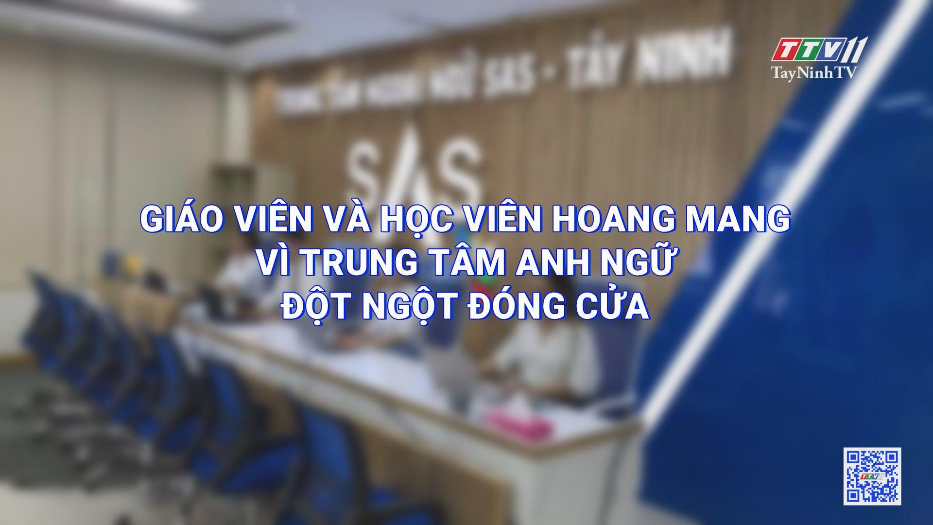 Giáo viên và học viên hoang mang vì trung tâm Anh ngữ đột ngột đóng cửa | HỘP THƯ TRUYỀN HÌNH | TayNinhTV