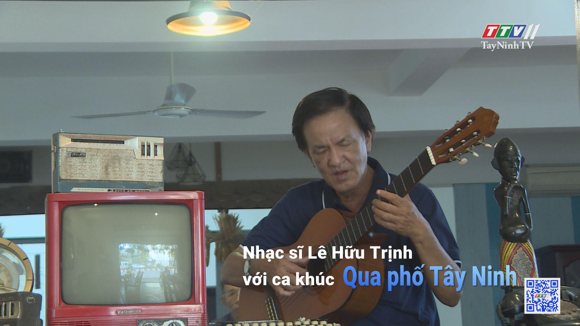 Qua phố Tây Ninh-Nhạc sĩ Lê Hữu Trịnh | TẠP CHÍ VĂN NGHỆ | TayNinhTV