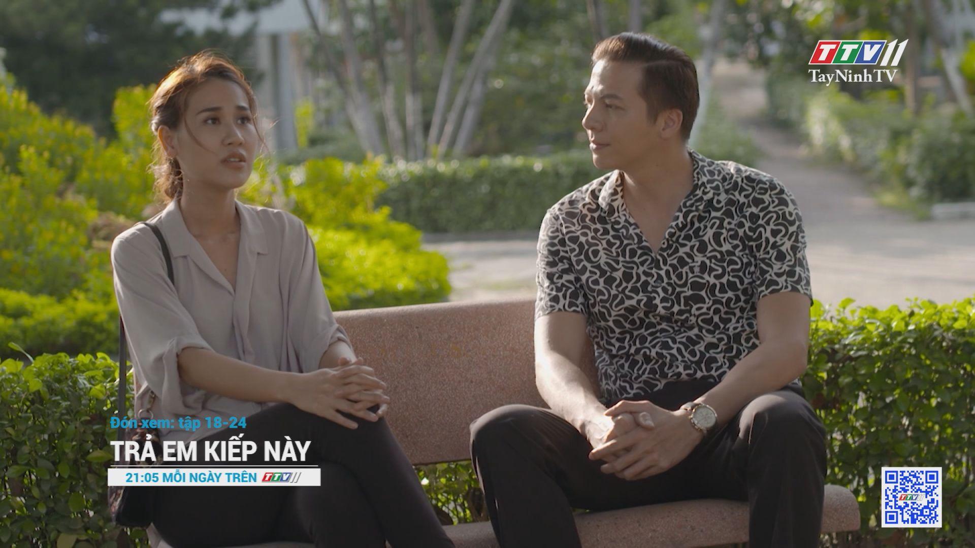 Phim TRẢ EM KIẾP NÀY-Tập 18 đến tập 24 Trailer | TayNinhTV