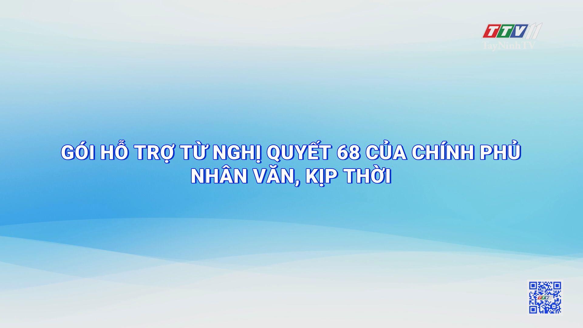 Gói hỗ trợ từ Nghị quyết 68 của Chính phủ nhân văn, kịp thời | TIẾNG NÓI CỬ TRI | TayNinhTV