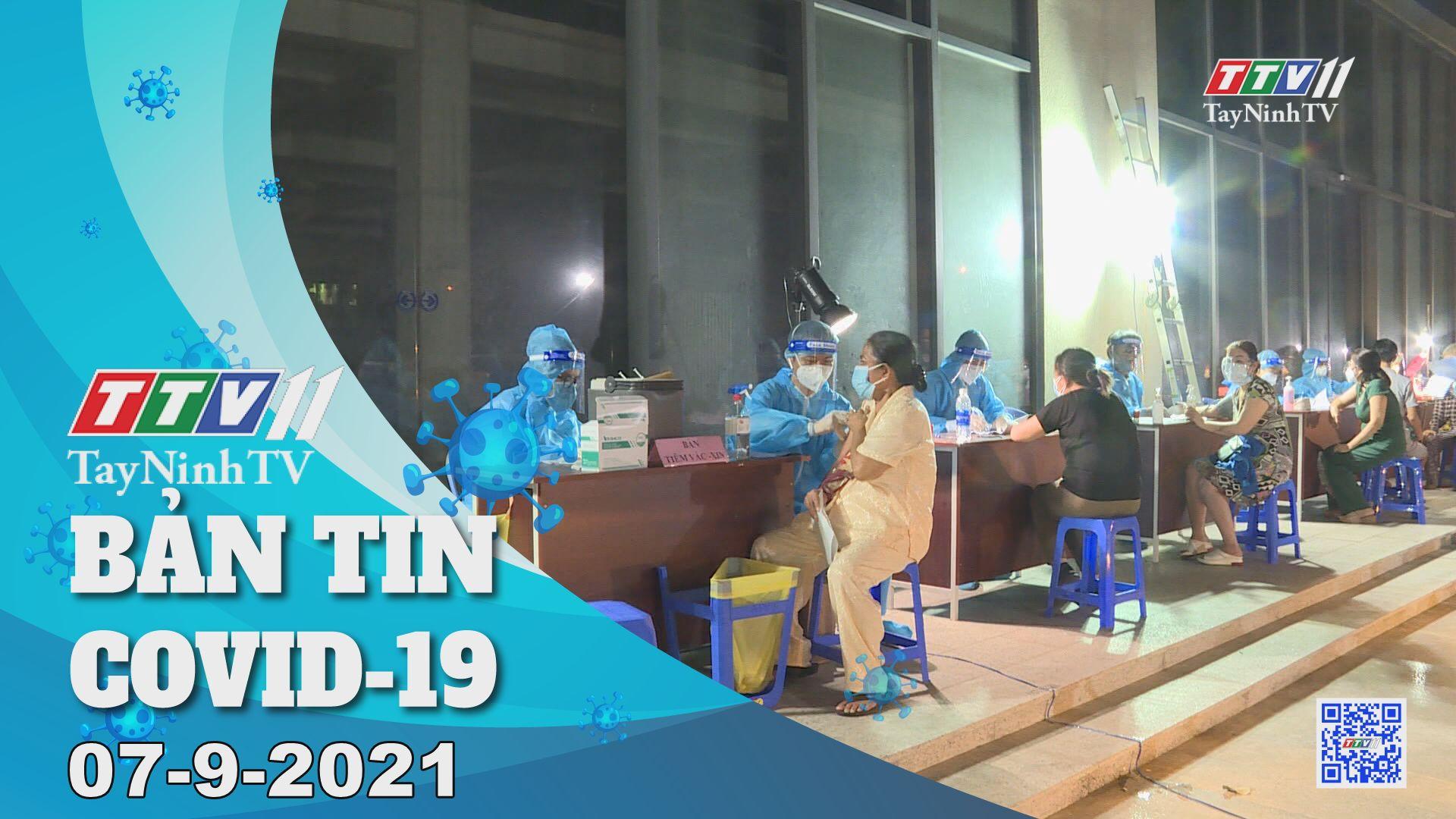 Bản tin Covid-19 | Tin tức hôm nay 07-9-2021 | TâyNinhTV