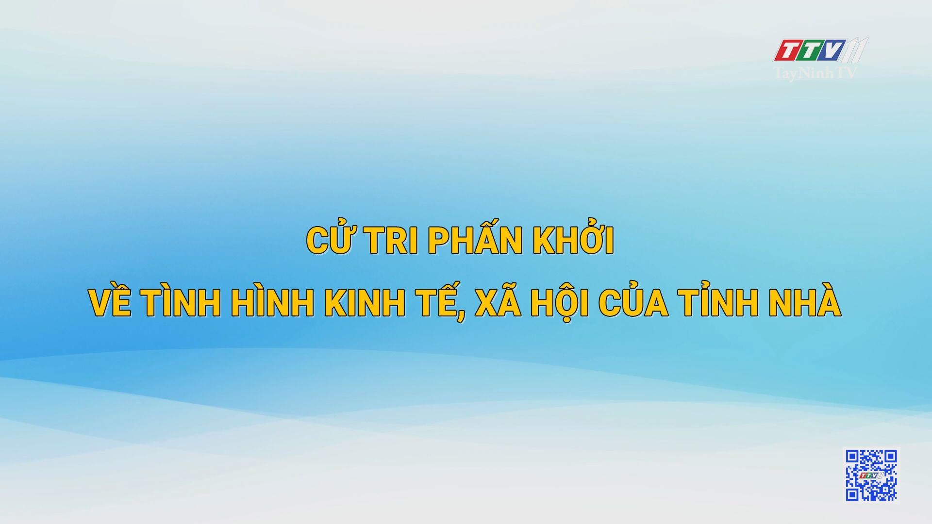 Cử tri phấn khởi về tình hình kinh tế, xã hội của tỉnh nhà | TIẾNG NÓI CỬ TRI | TayNinhTV