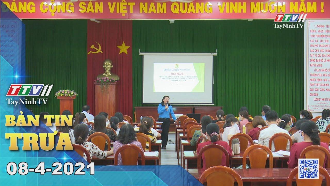 Bản tin trưa 08-4-2021 | Tin tức hôm nay | TayNinhTV