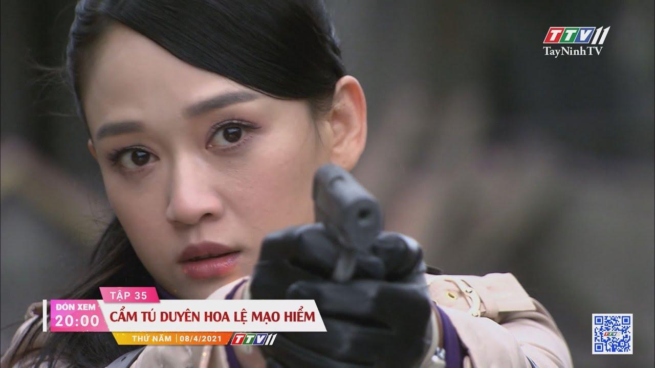 Cẩm Tú duyên hoa lệ mạo hiểm-Trailer tập 35 | PHIM CẨM TÚ DUYÊN HOA LỆ MẠO HIỂM | TayNinhTVE