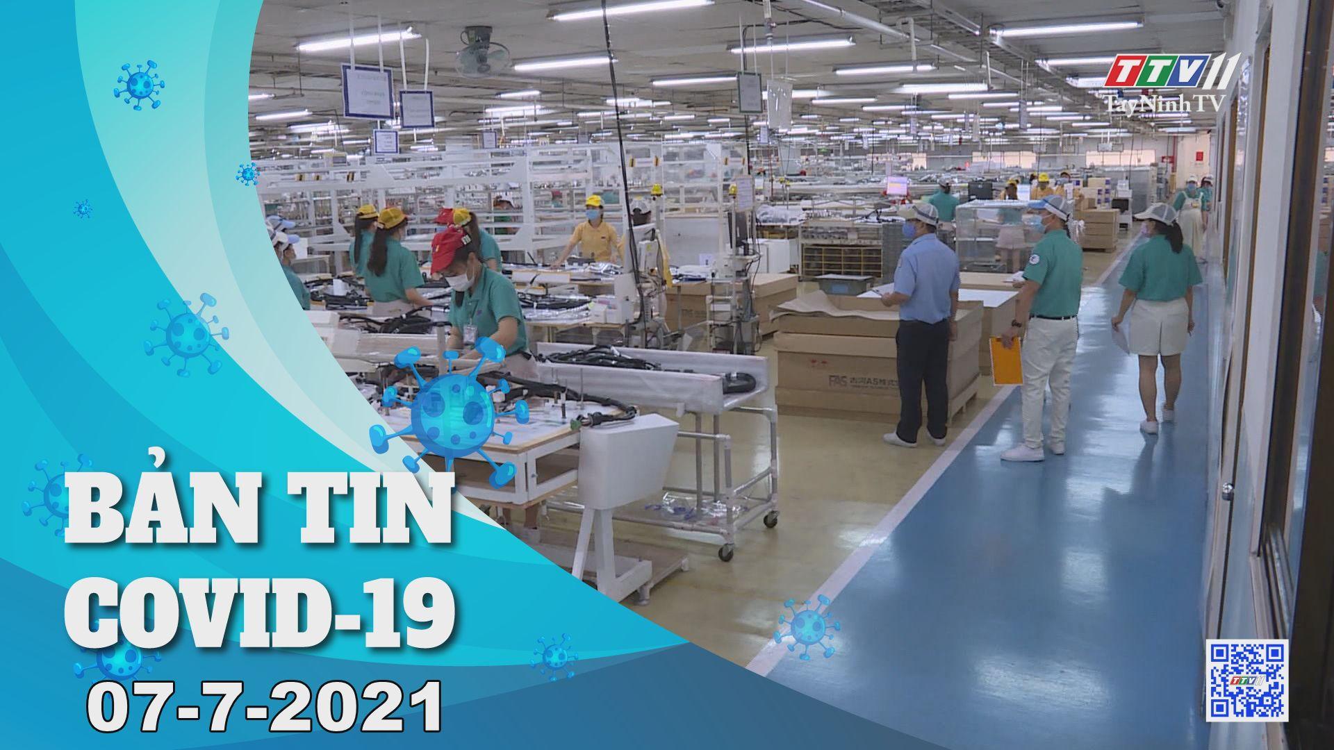 Bản tin Covid-19   Tin tức hôm nay 07-7-2021   TâyNinhTV