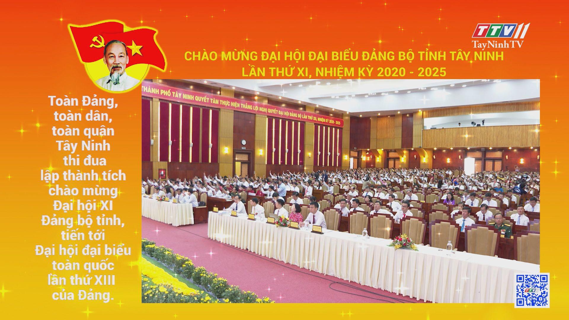 CHÀO MỪNG ĐẠI HỘI ĐẠI BIỂU ĐẢNG BỘ TỈNH TÂY NINH LẦN THỨ XI, NHIỆM KỲ 2020-2025 | TayNinhTV