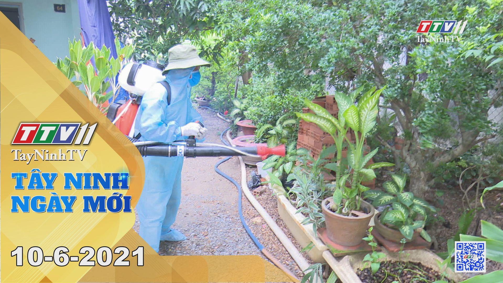 Tây Ninh Ngày Mới 10-6-2021 | Tin tức hôm nay | TayNinhTV