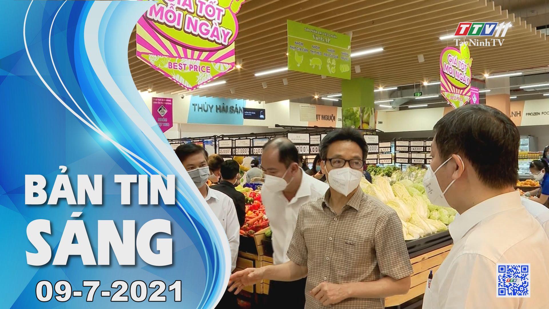Bản tin sáng 09-7-2021   Tin tức hôm nay   TayNinhTV